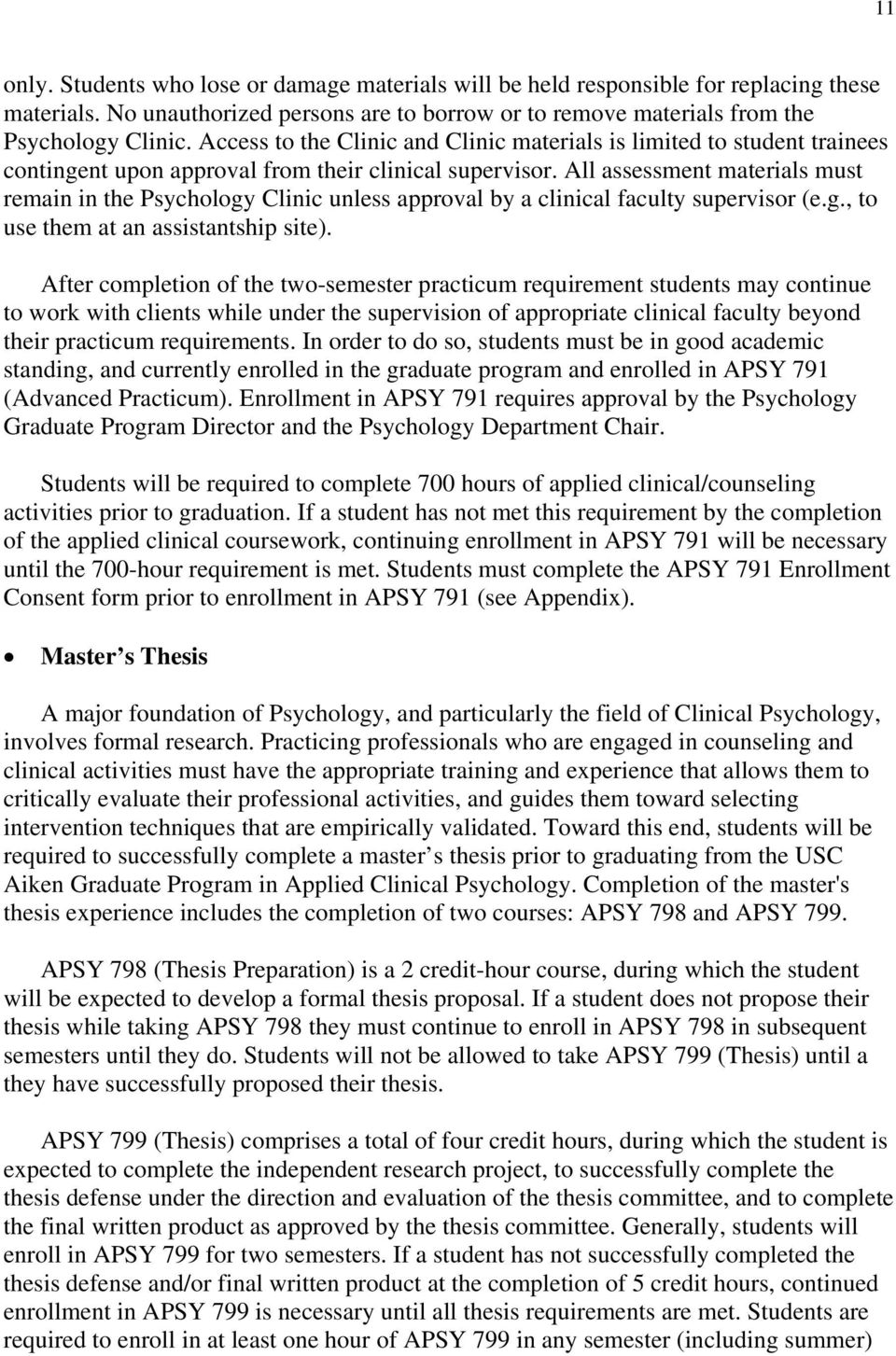 All assessment materials must remain in the Psychology Clinic unless approval by a clinical faculty supervisor (e.g., to use them at an assistantship site).