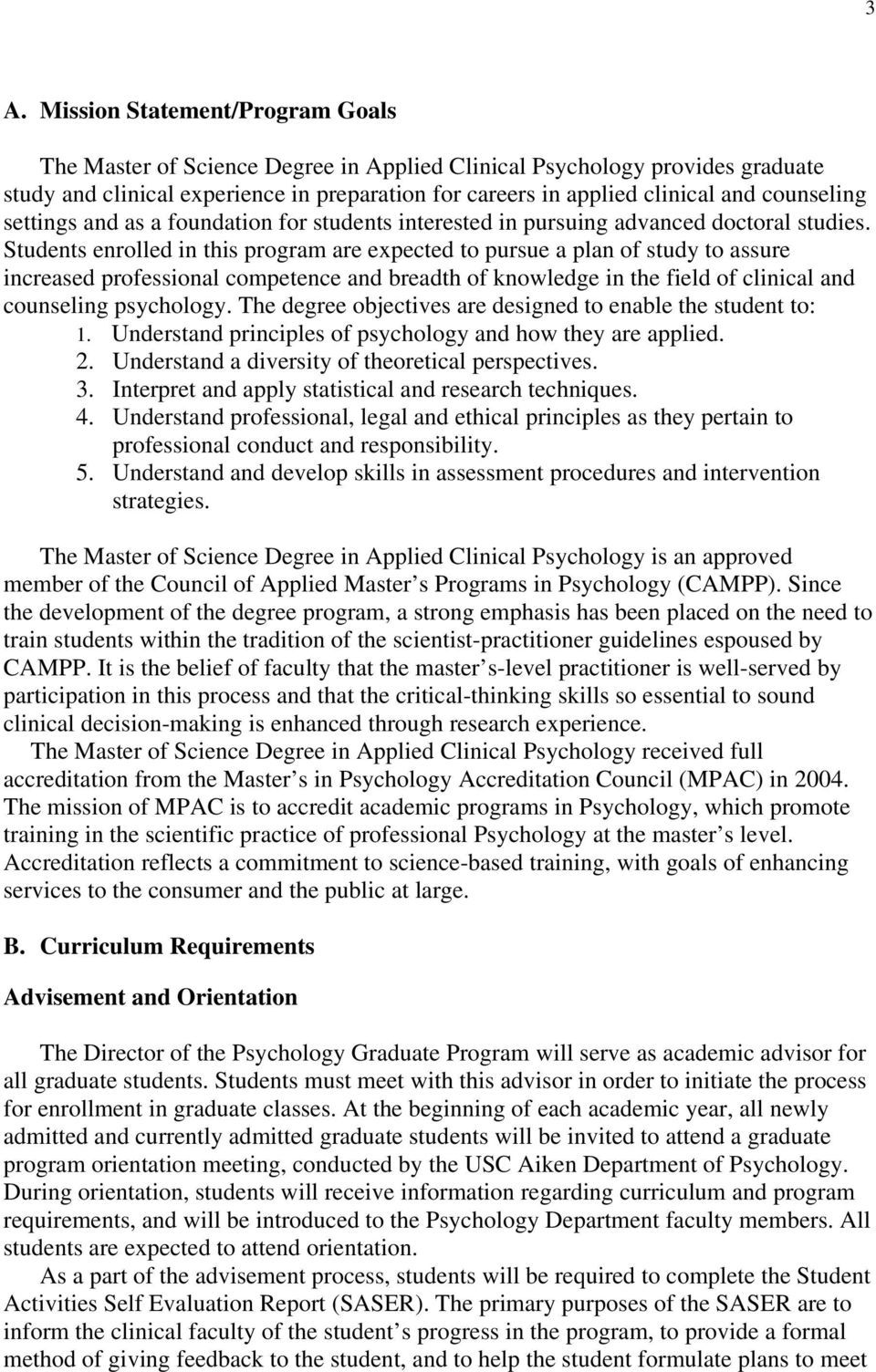 Students enrolled in this program are expected to pursue a plan of study to assure increased professional competence and breadth of knowledge in the field of clinical and counseling psychology.