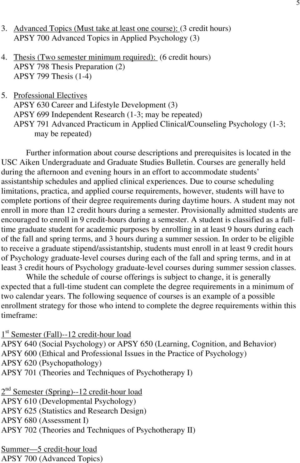 Professional Electives APSY 630 Career and Lifestyle Development (3) APSY 699 Independent Research (1-3; may be repeated) APSY 791 Advanced Practicum in Applied Clinical/Counseling Psychology (1-3;