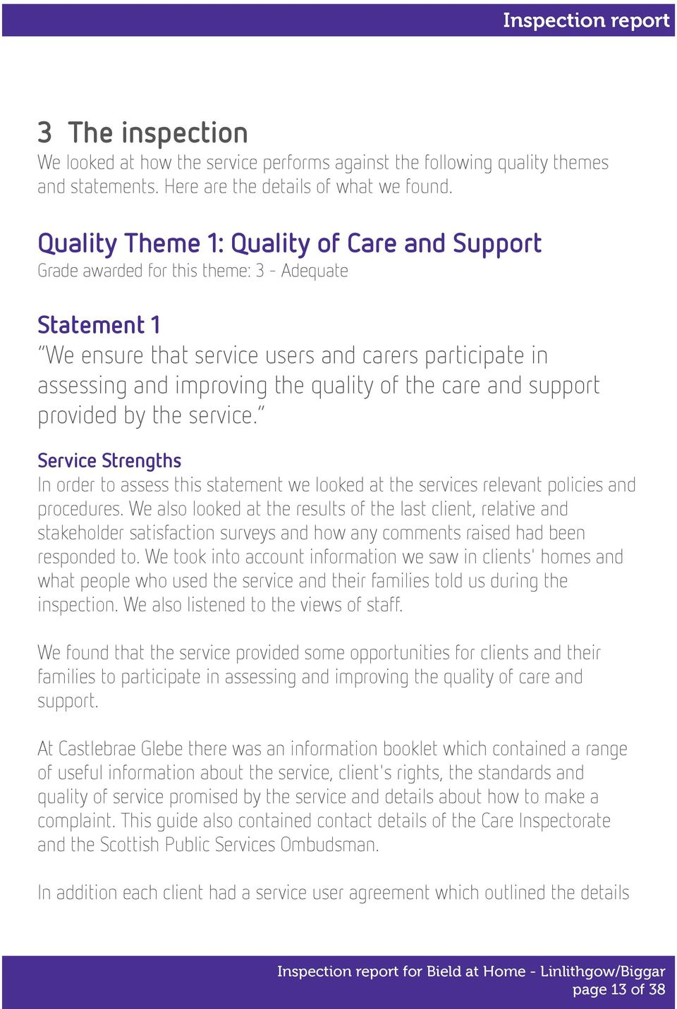 care and support provided by the service. Service Strengths In order to assess this statement we looked at the services relevant policies and procedures.