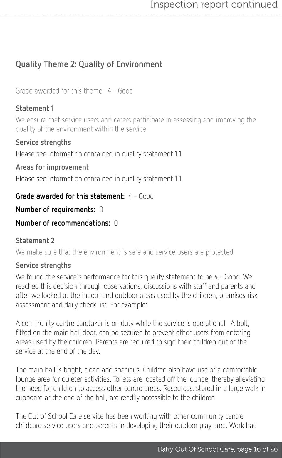 1. Areas for improvement Please see information contained in quality statement 1.1. Grade awarded for this statement: 4 - Good Number of requirements: 0 Number of recommendations: 0 Statement 2 We make sure that the environment is safe and service users are protected.