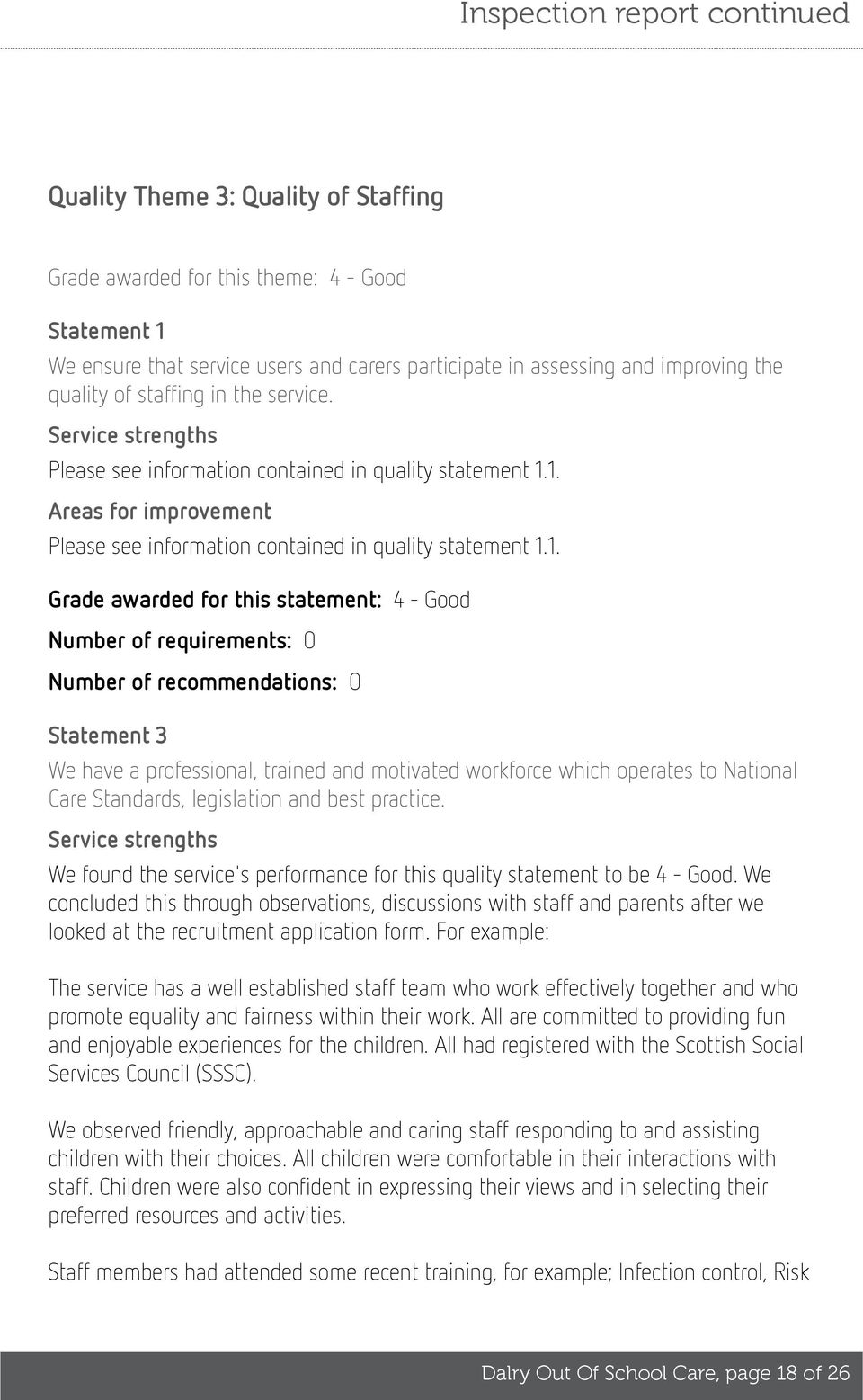 1. Areas for improvement Please see information contained in quality statement 1.1. Grade awarded for this statement: 4 - Good Number of requirements: 0 Number of recommendations: 0 Statement 3 We
