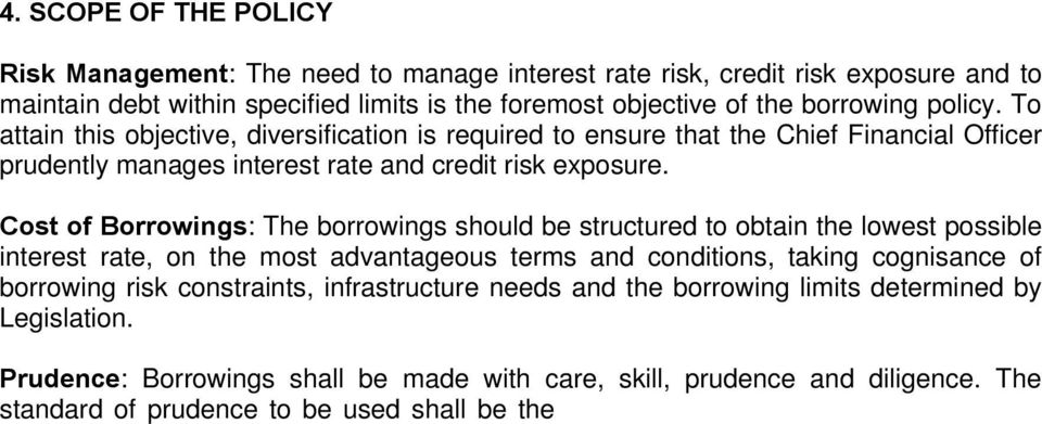 Cost of Borrowings: The borrowings should be structured to obtain the lowest possible interest rate, on the most advantageous terms and conditions, taking cognisance of borrowing risk constraints,
