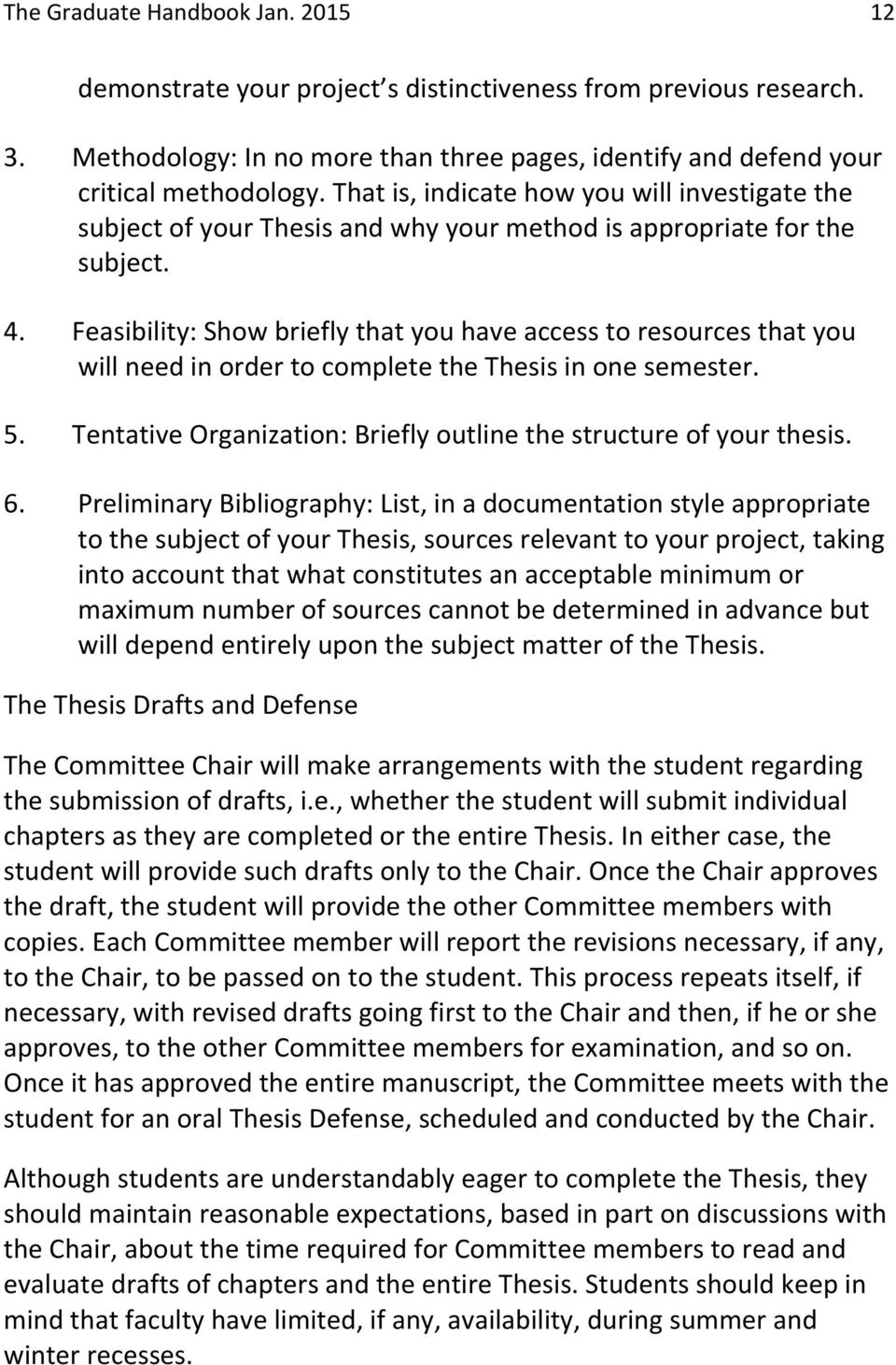 Feasibility: Show briefly that you have access to resources that you will need in order to complete the Thesis in one semester. 5. Tentative Organization: Briefly outline the structure of your thesis.