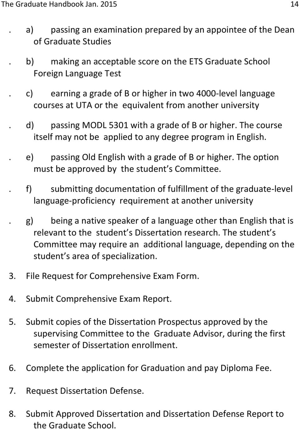 The course itself may not be applied to any degree program in English.. e) passing Old English with a grade of B or higher. The option must be approved by the student s Committee.