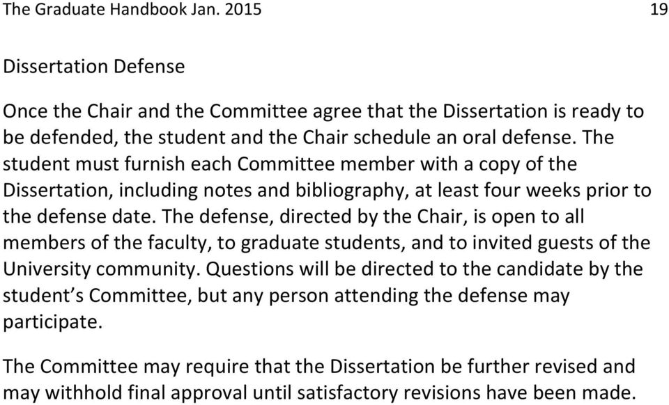 The defense, directed by the Chair, is open to all members of the faculty, to graduate students, and to invited guests of the University community.