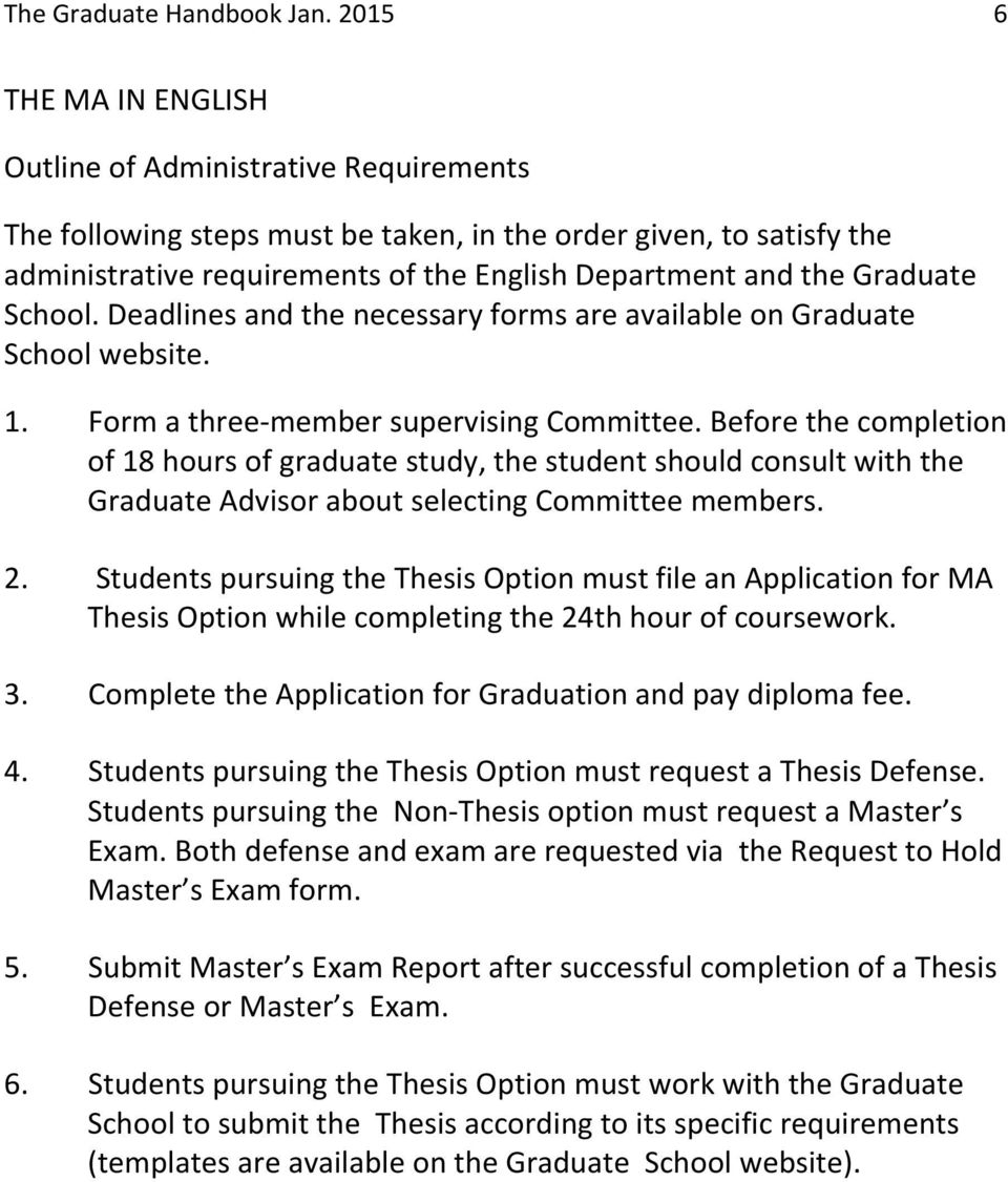 Before the completion of 18 hours of graduate study, the student should consult with the Graduate Advisor about selecting Committee members. 2.