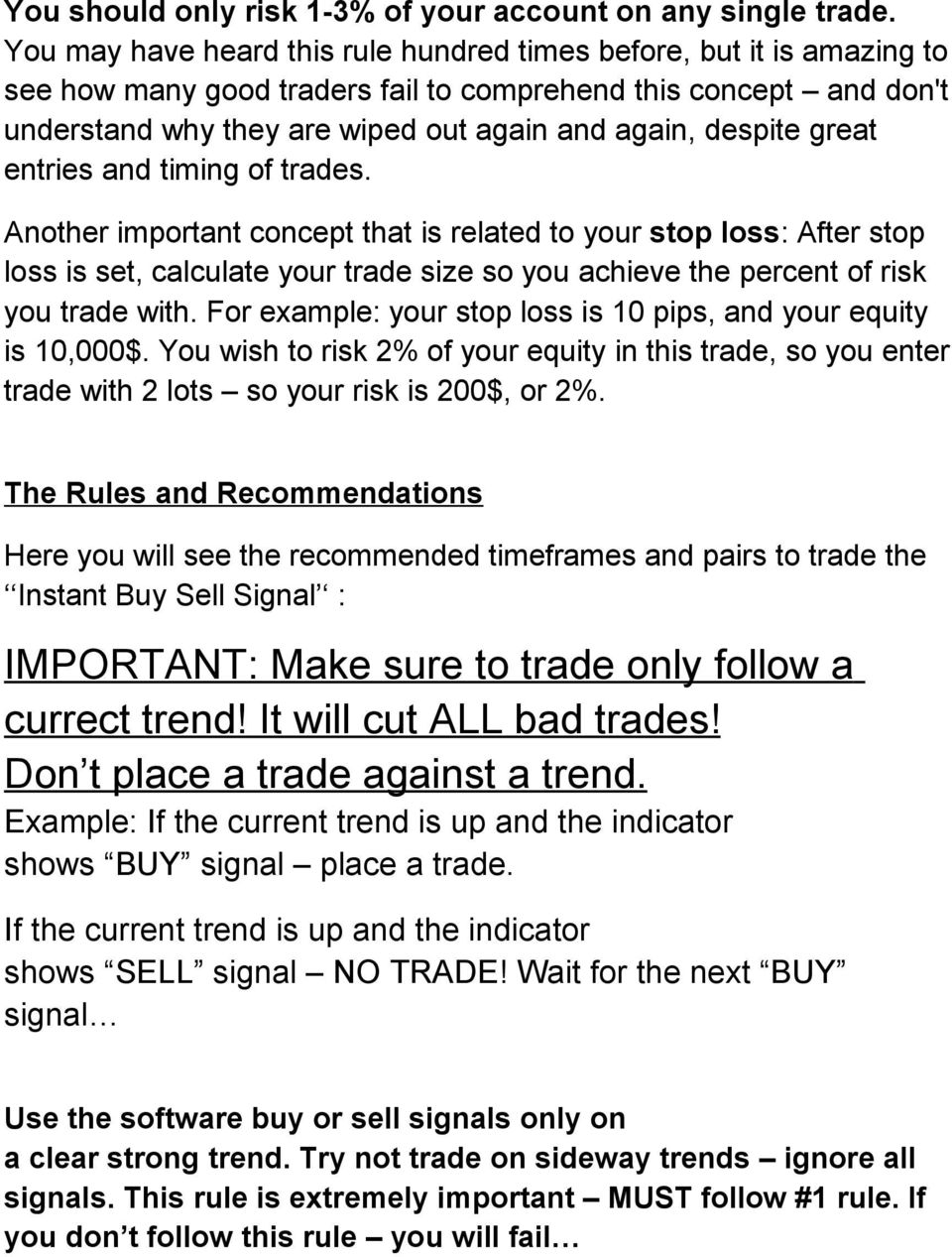 great entries and timing of trades. Another important concept that is related to your stop loss: After stop loss is set, calculate your trade size so you achieve the percent of risk you trade with.
