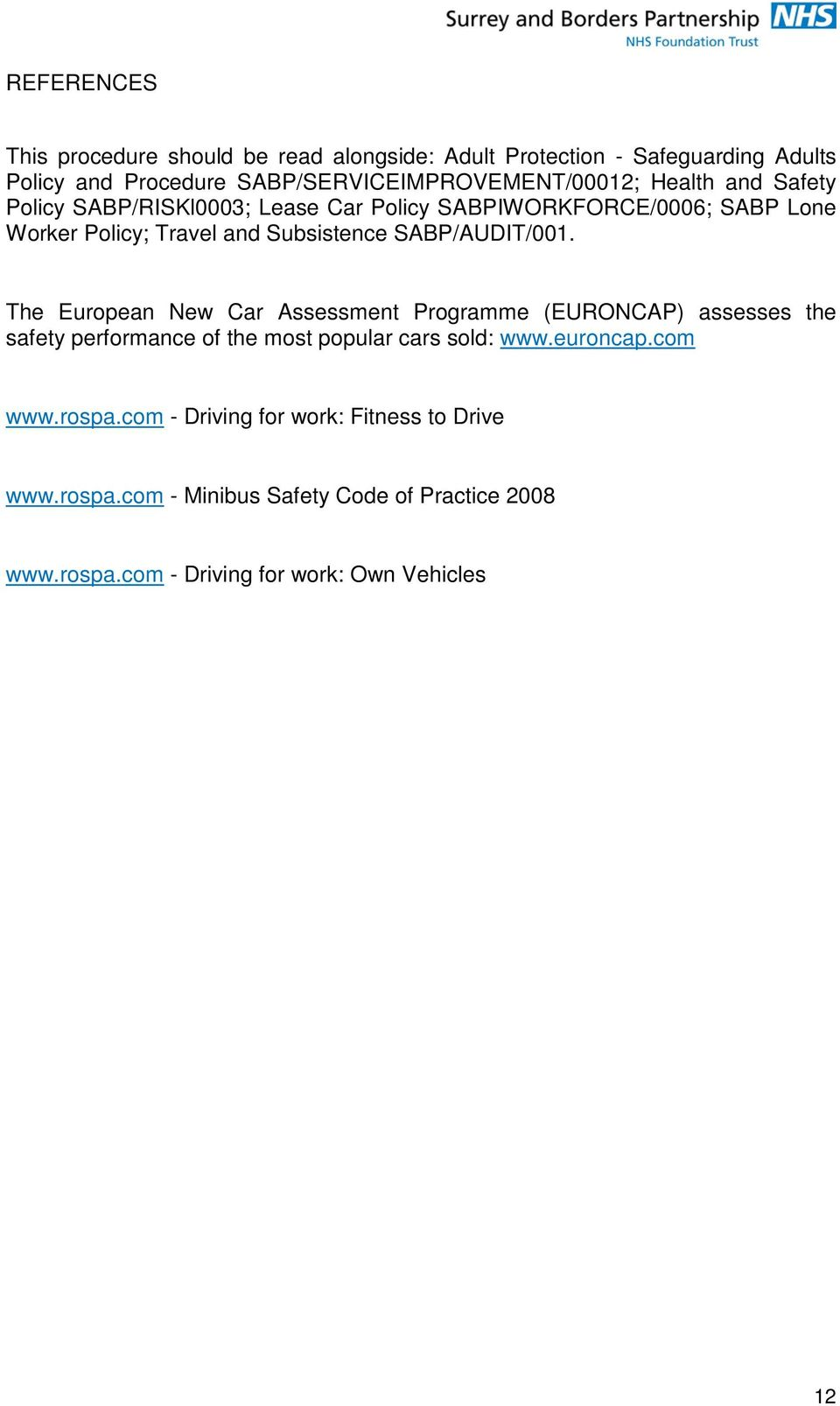 The European New Car Assessment Programme (EURONCAP) assesses the safety performance of the most popular cars sold: www.euroncap.com www.rospa.