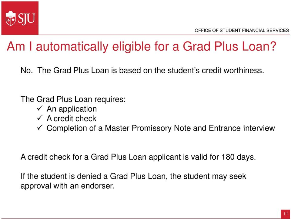 The Grad Plus Loan requires: An application A credit check Completion of a Master Promissory Note