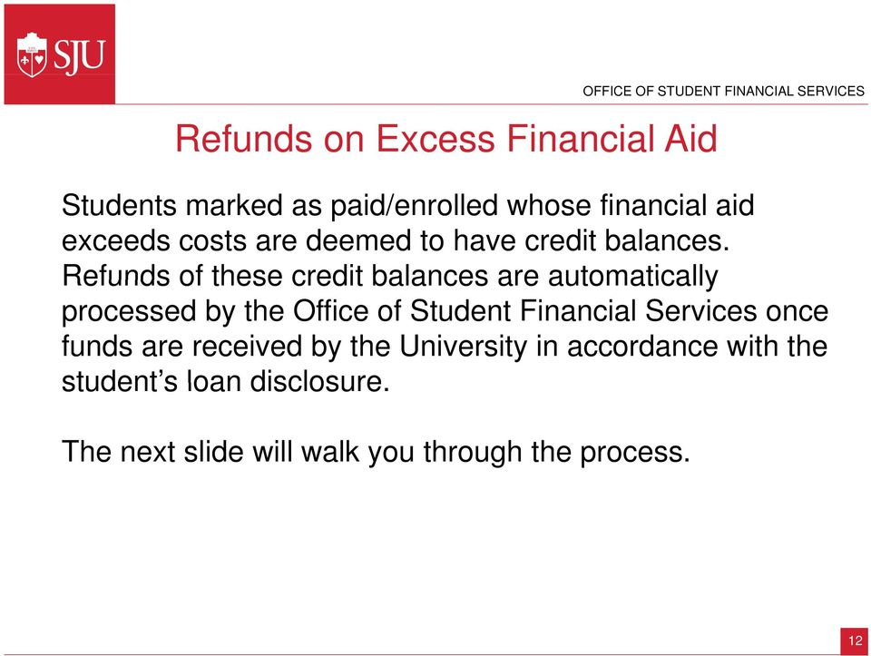 Refunds of these credit balances are automatically processed by the Office of Student Financial Services