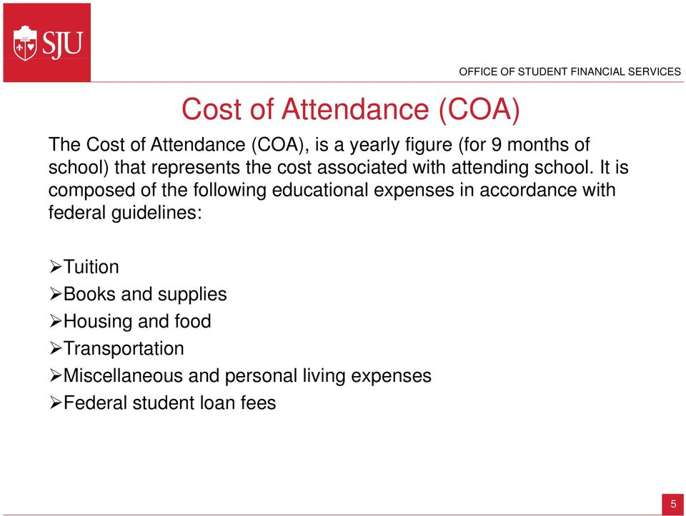 It is composed of the following educational expenses in accordance with federal guidelines: Tuition Books