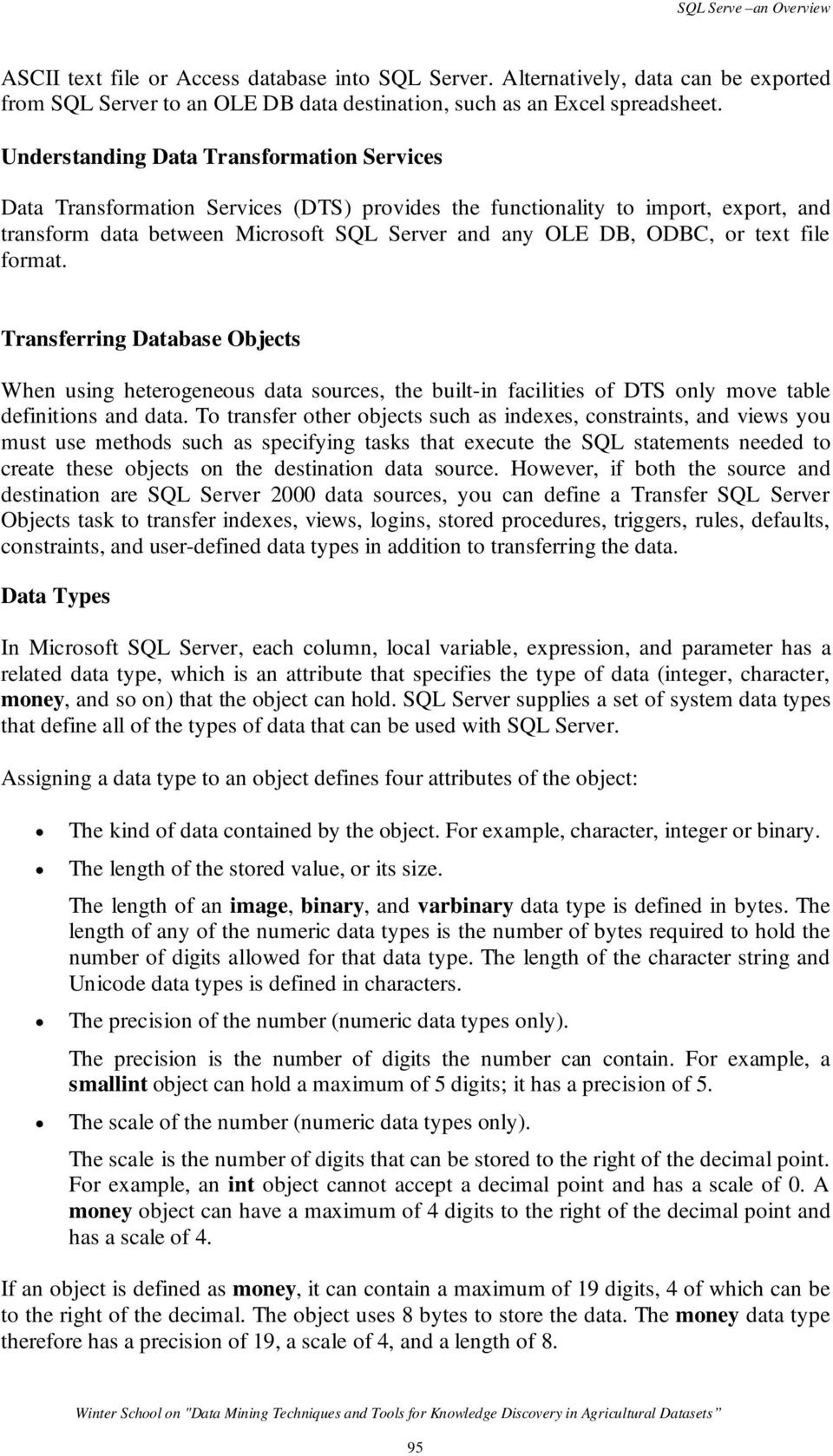 text file format. Transferring Database Objects When using heterogeneous data sources, the built-in facilities of DTS only move table definitions and data.