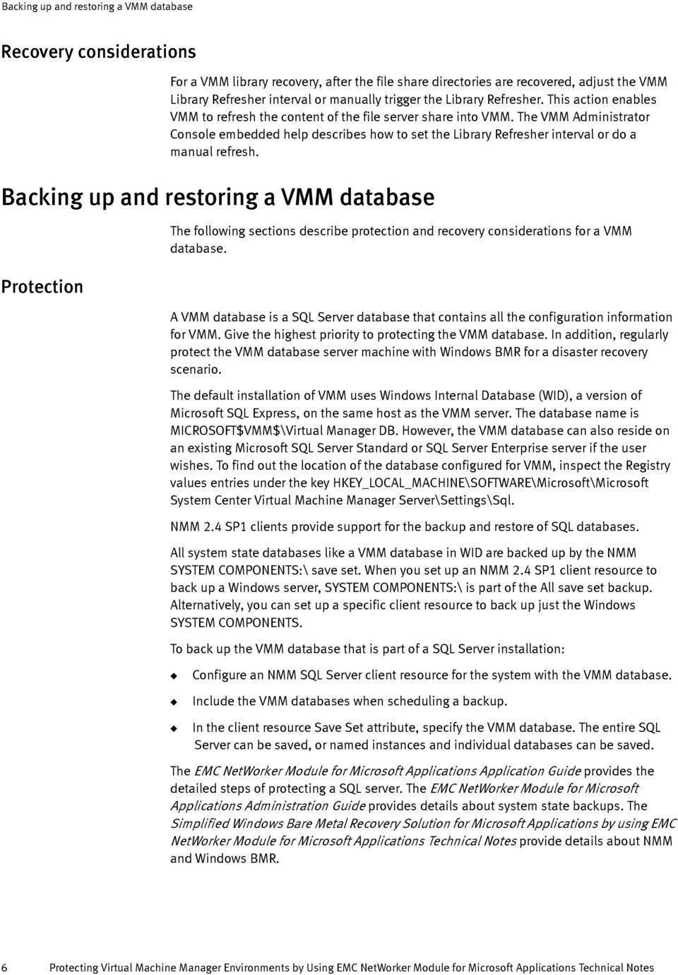 The VMM Administrator Console embedded help describes how to set the Library Refresher interval or do a manual refresh.