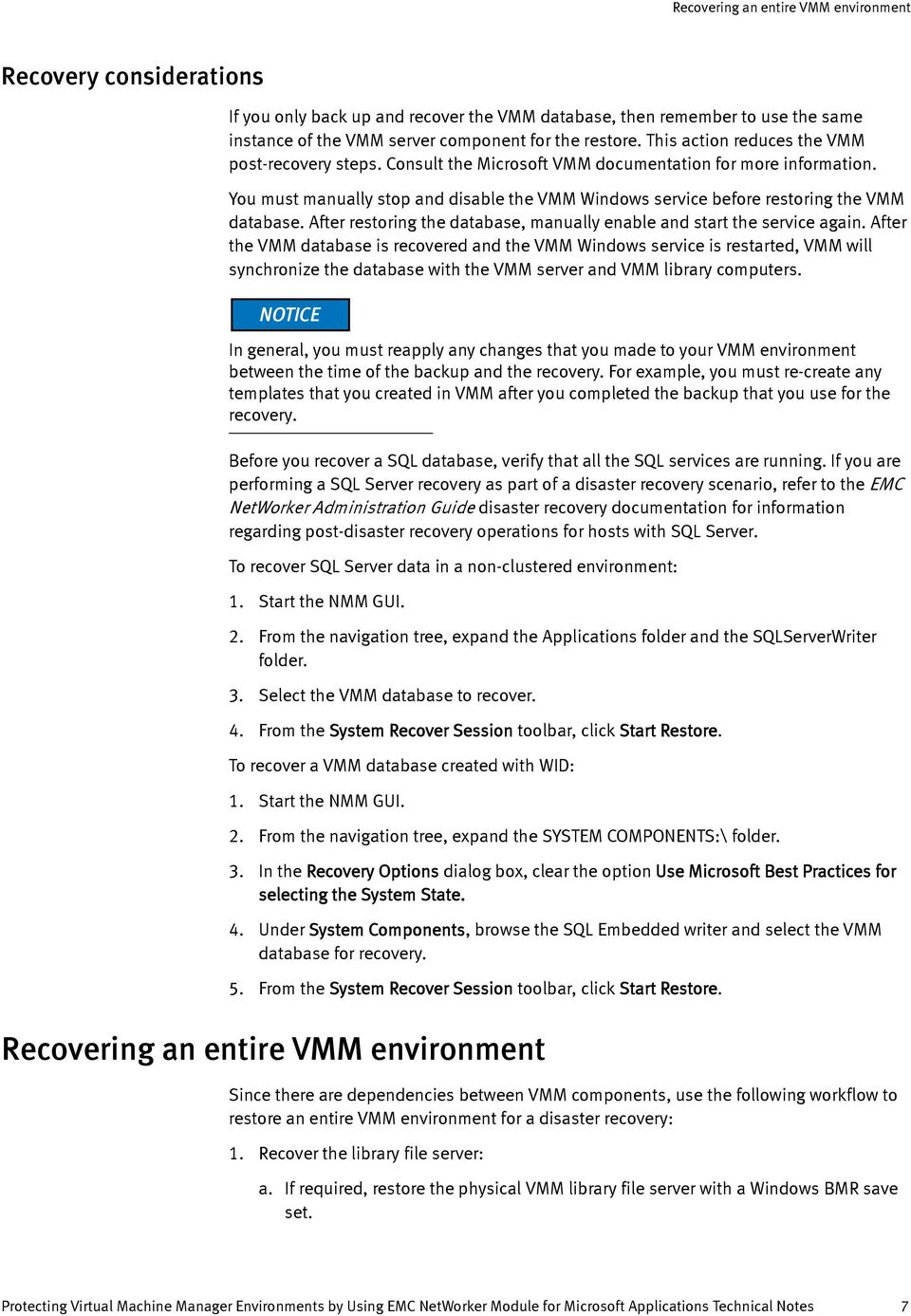 You must manually stop and disable the VMM Windows service before restoring the VMM database. After restoring the database, manually enable and start the service again.