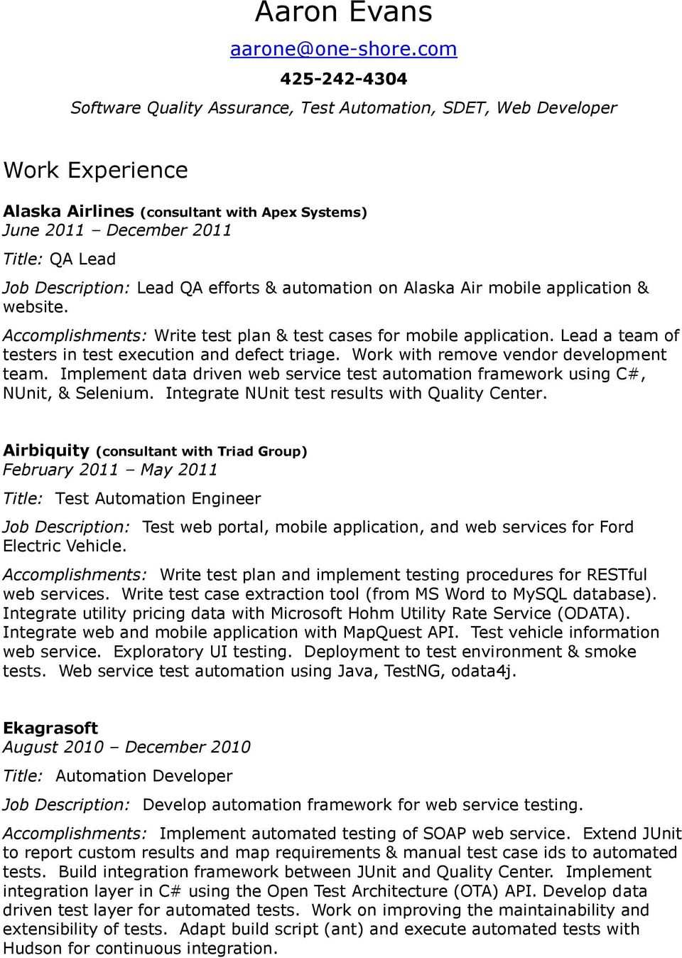 Description: Lead QA efforts & automation on Alaska Air mobile application & website. Accomplishments: Write test plan & test cases for mobile application.