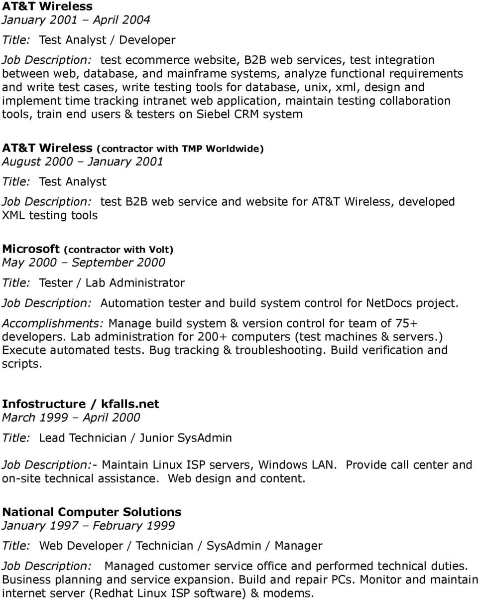 users & testers on Siebel CRM system AT&T Wireless (contractor with TMP Worldwide) August 2000 January 2001 Title: Test Analyst Job Description: test B2B web service and website for AT&T Wireless,