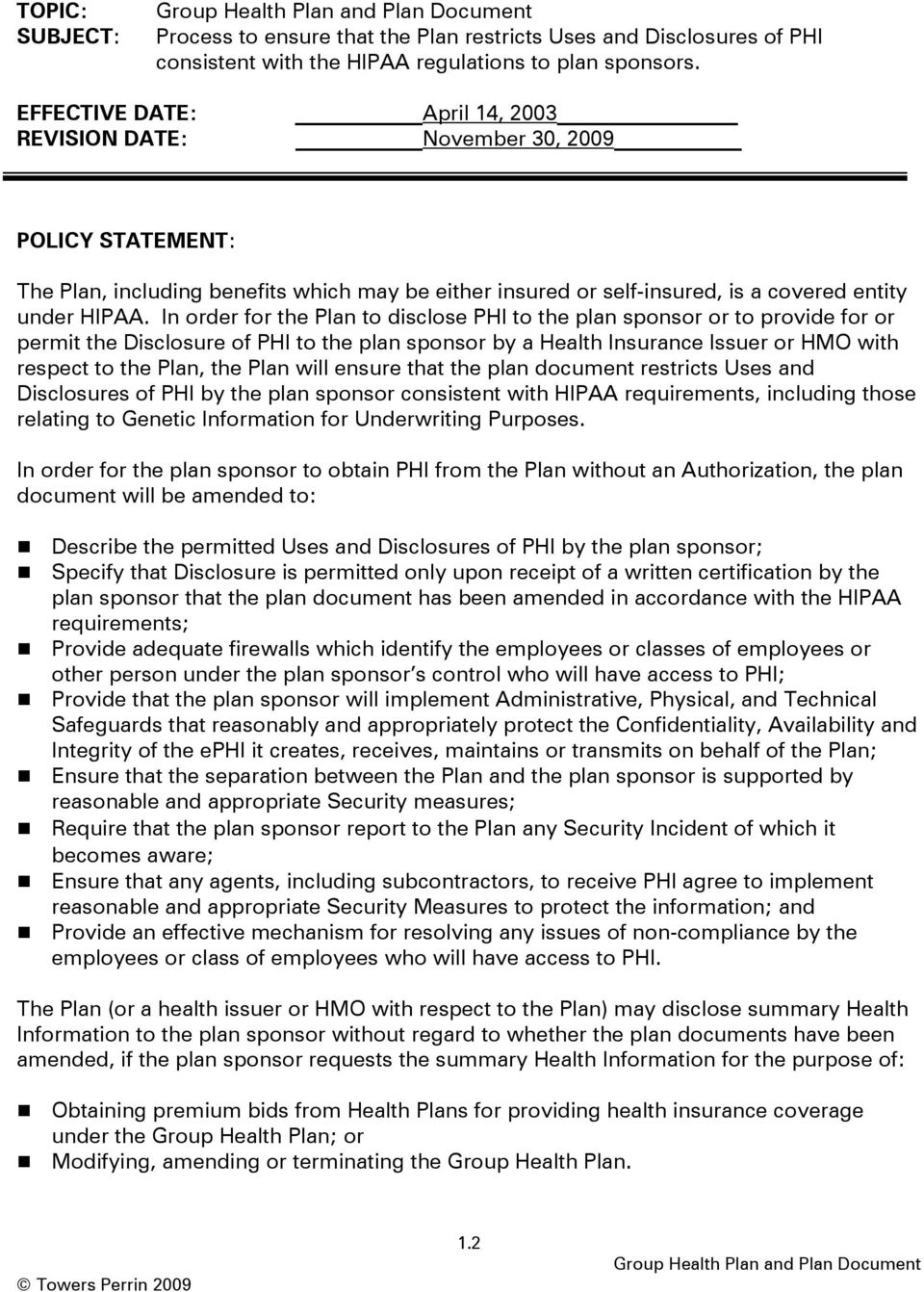 In order for the Plan to disclose PHI to the plan sponsor or to provide for or permit the Disclosure of PHI to the plan sponsor by a Health Insurance Issuer or HMO with respect to the Plan, the Plan