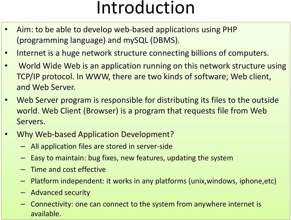 Web Server program is responsible for distributing its files to the outside world. Web Client (Browser) is a program that requests file from Web Servers. Why Web-based Application Development?
