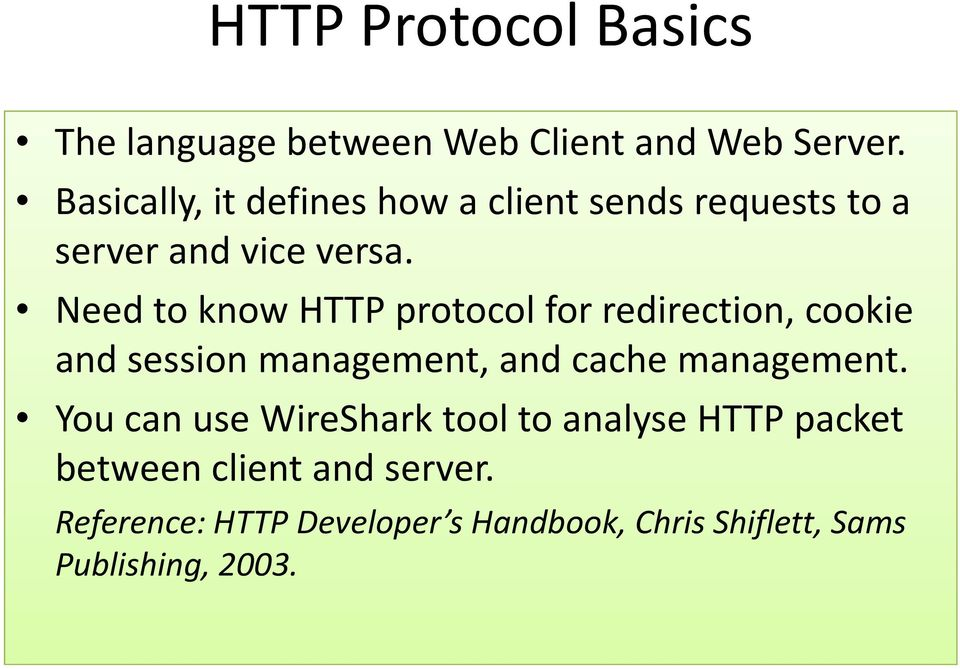 Need to know HTTP protocol for redirection, cookie and session management, and cache management.