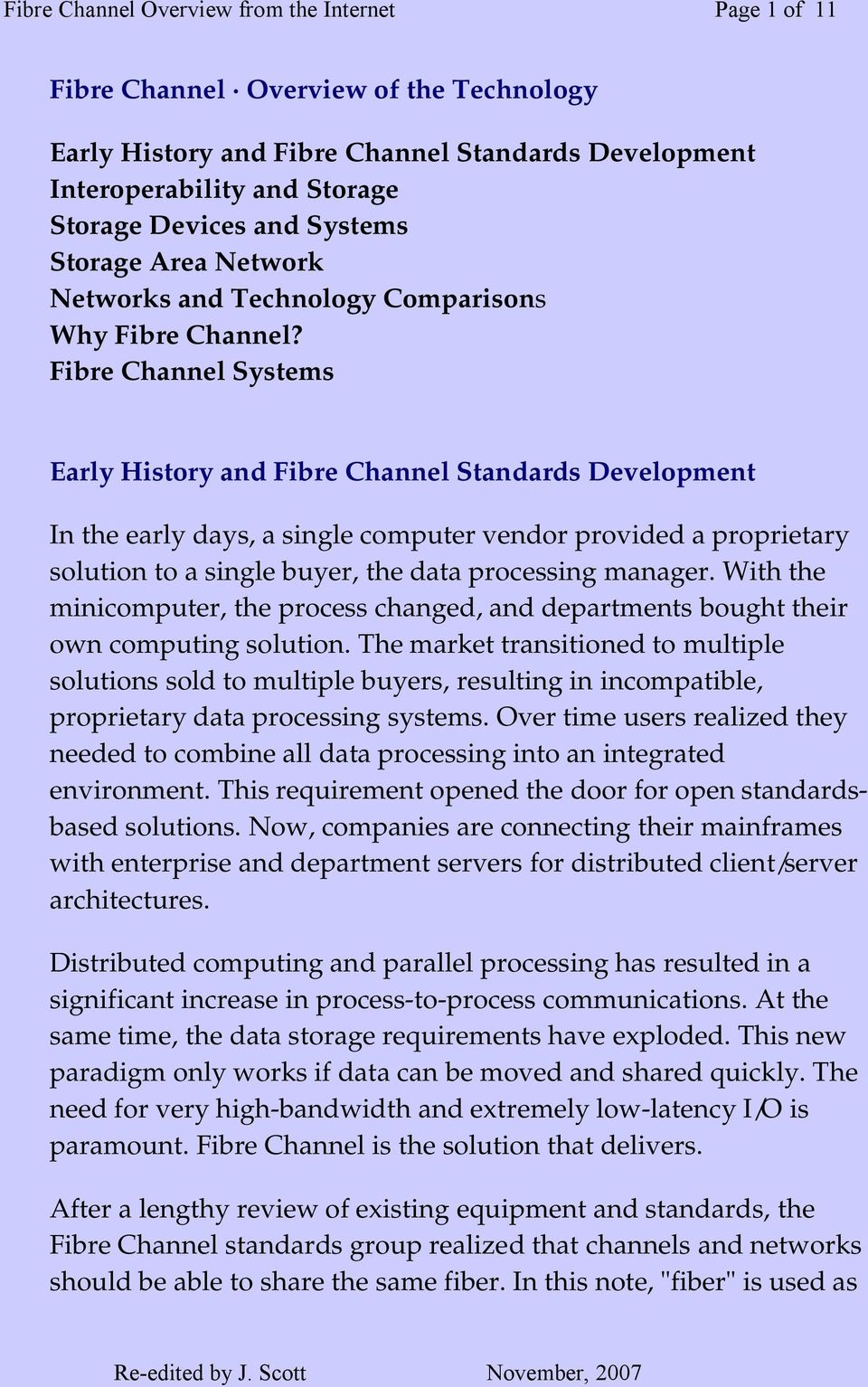 Fibre Channel Systems Early History and Fibre Channel Standards Development In the early days, a single computer vendor provided a proprietary solution to a single buyer, the data processing manager.