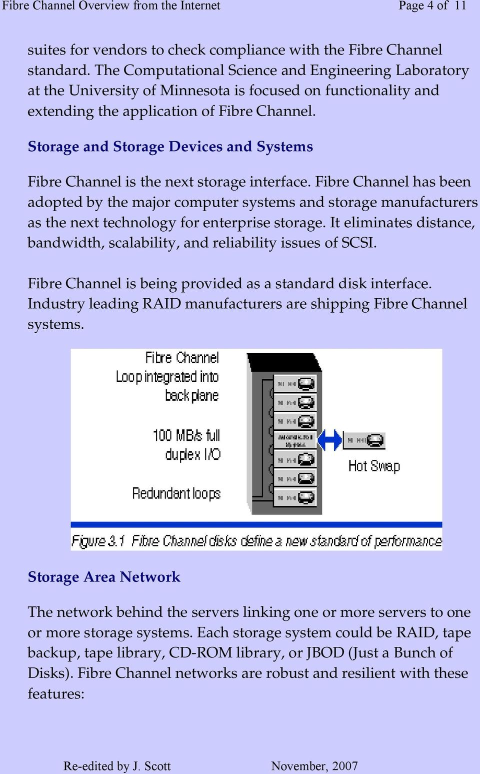 Storage and Storage Devices and Systems Fibre Channel is the next storage interface.