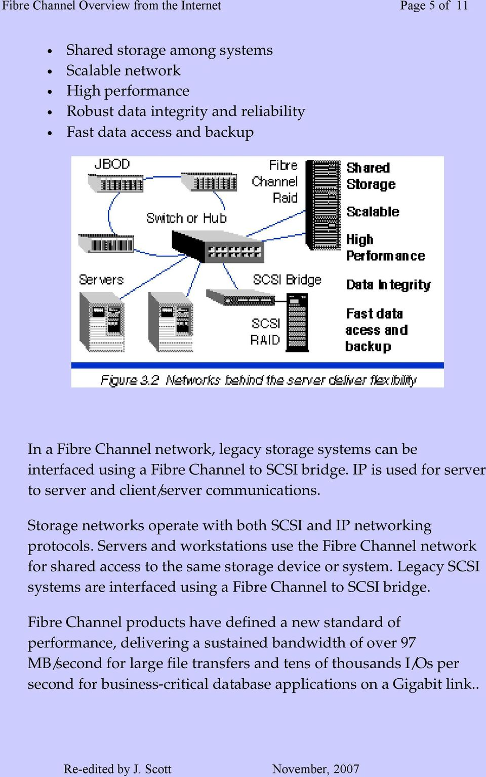 Storage networks operate with both SCSI and IP networking protocols. Servers and workstations use the Fibre Channel network for shared access to the same storage device or system.