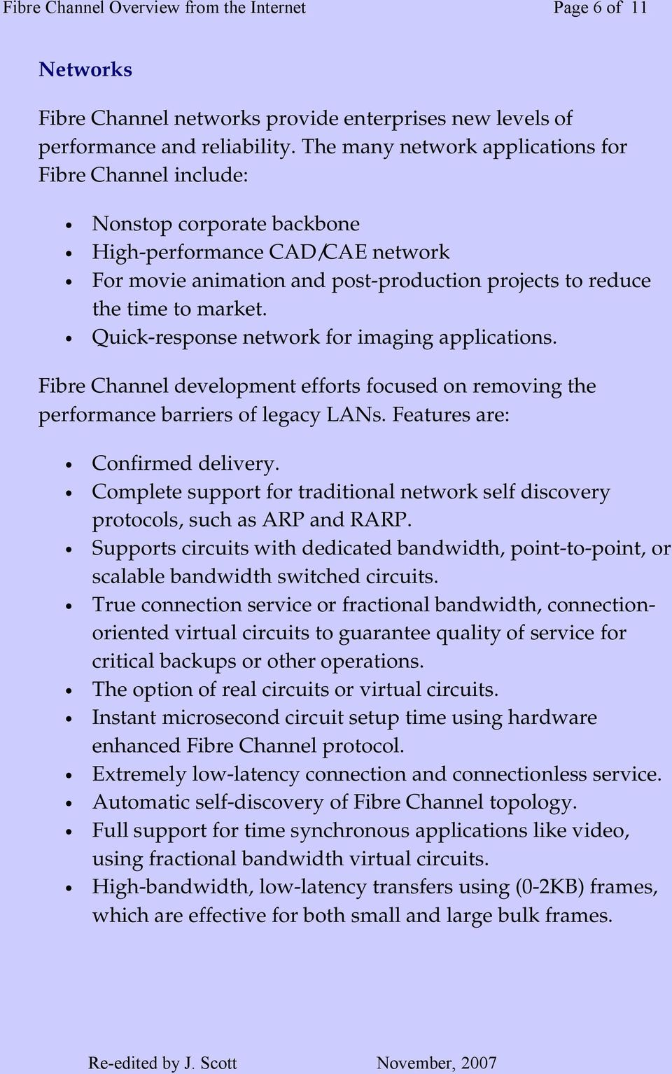 Quick-response network for imaging applications. Fibre Channel development efforts focused on removing the performance barriers of legacy LANs. Features are: Confirmed delivery.