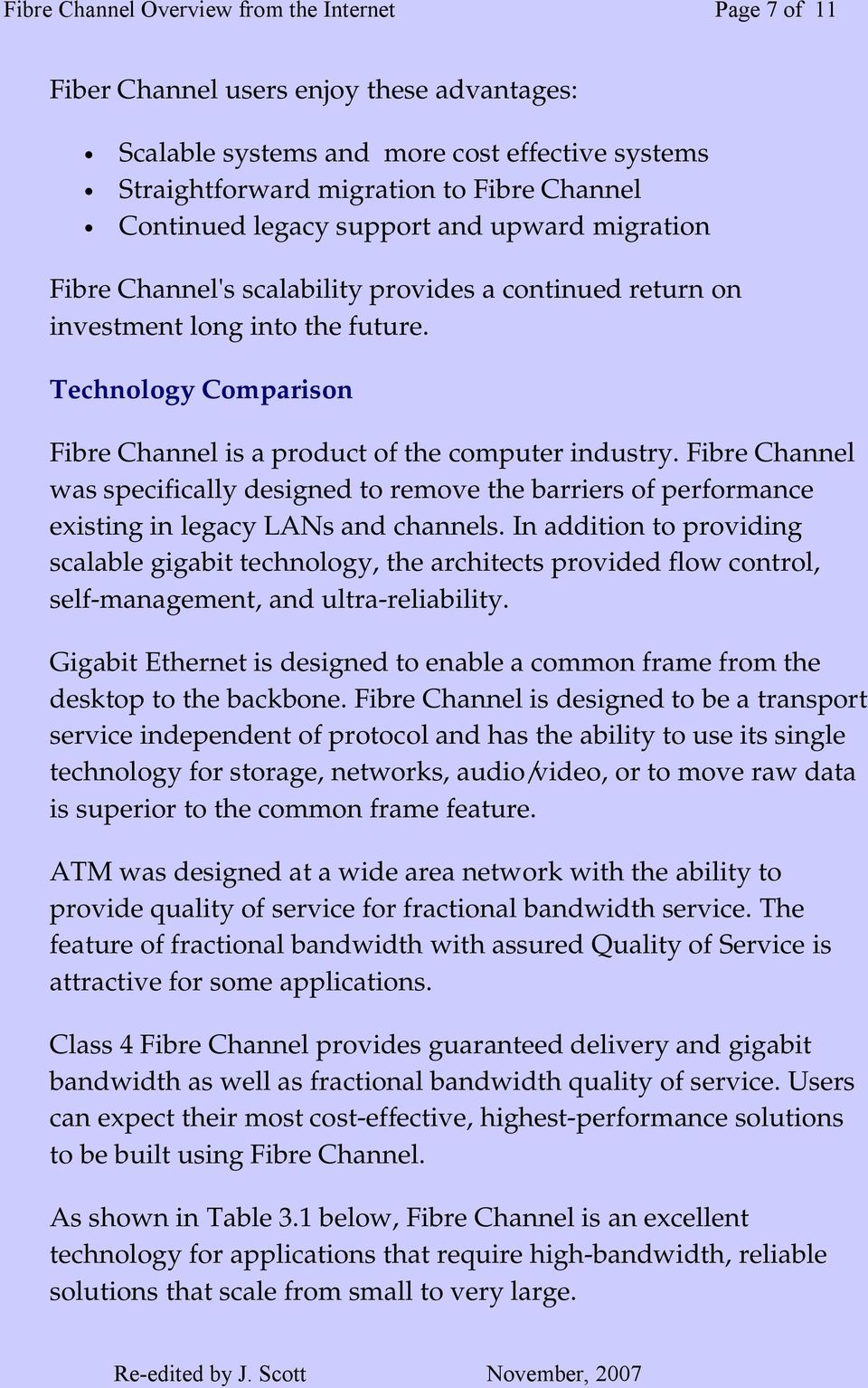 Technology Comparison Fibre Channel is a product of the computer industry. Fibre Channel was specifically designed to remove the barriers of performance existing in legacy LANs and channels.