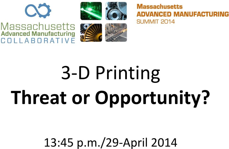 3 D Printing Threat or Opportunity? 13:45 p m /29 April PDF