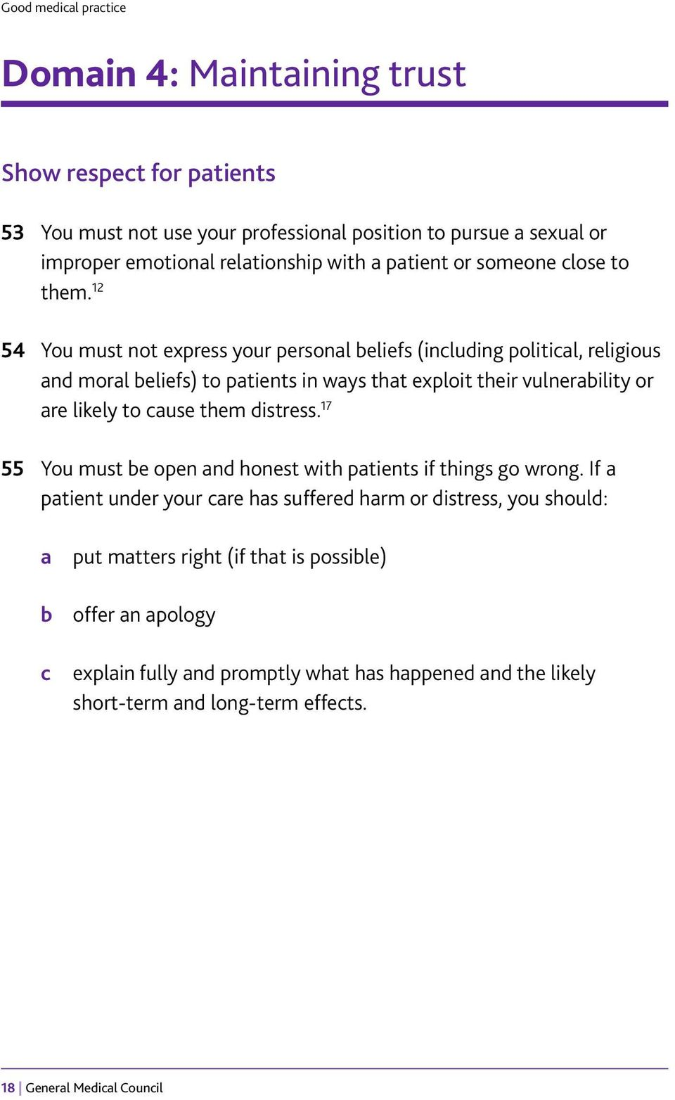 12 54 You must not express your personal beliefs (including political, religious and moral beliefs) to patients in ways that exploit their vulnerability or are likely to cause