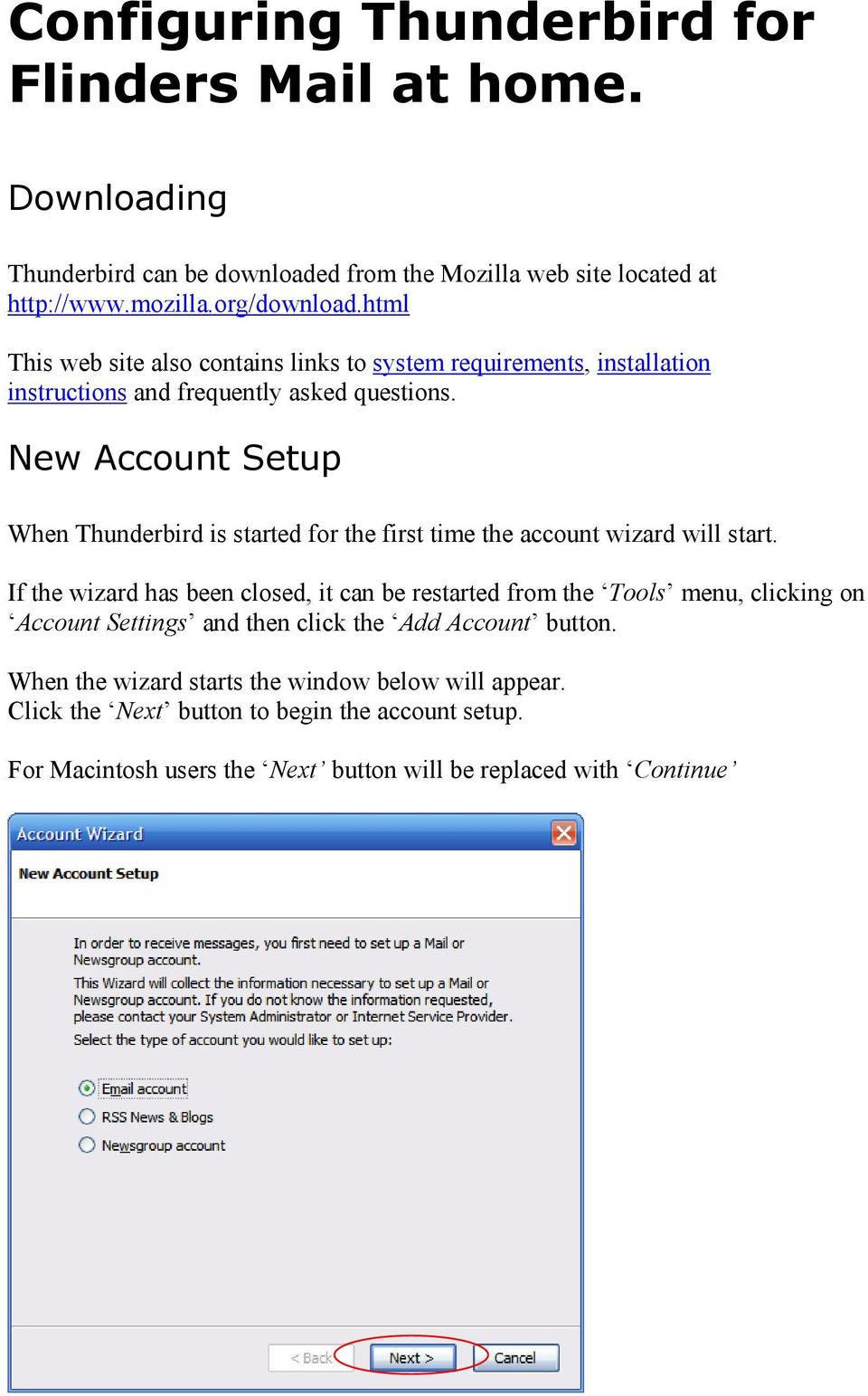 New Account Setup When Thunderbird is started for the first time the account wizard will start.