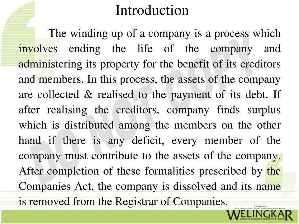 If after realising the creditors, company finds surplus which is distributed among the members on the other hand if there is any deficit, every member of the