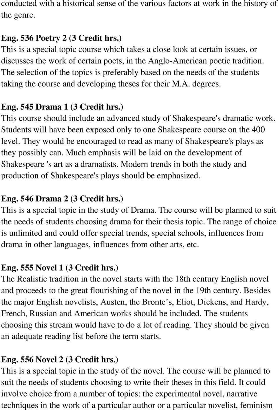 The selection of the topics is preferably based on the needs of the students taking the course and developing theses for their M.A. degrees. Eng. 545 Drama 1 (3 Credit hrs.