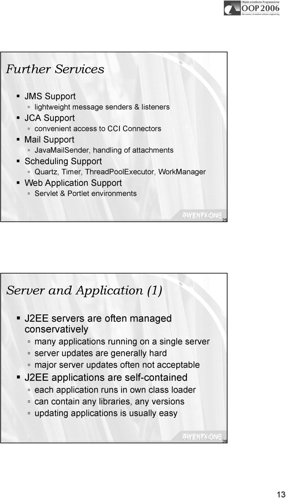 J2EE servers are often managed conservatively many applications running on a single server server updates are generally hard major server updates often not