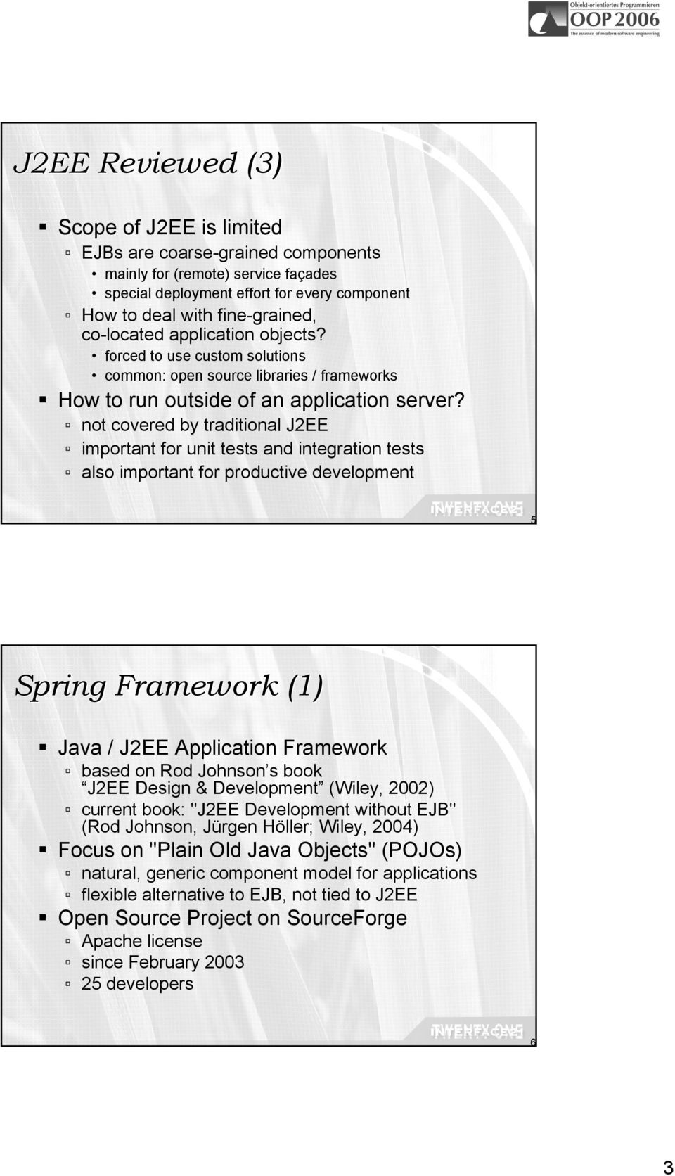 not covered by traditional J2EE important for unit tests and integration tests also important for productive development 5 Spring Framework (1) Java / J2EE Application Framework based on Rod Johnson