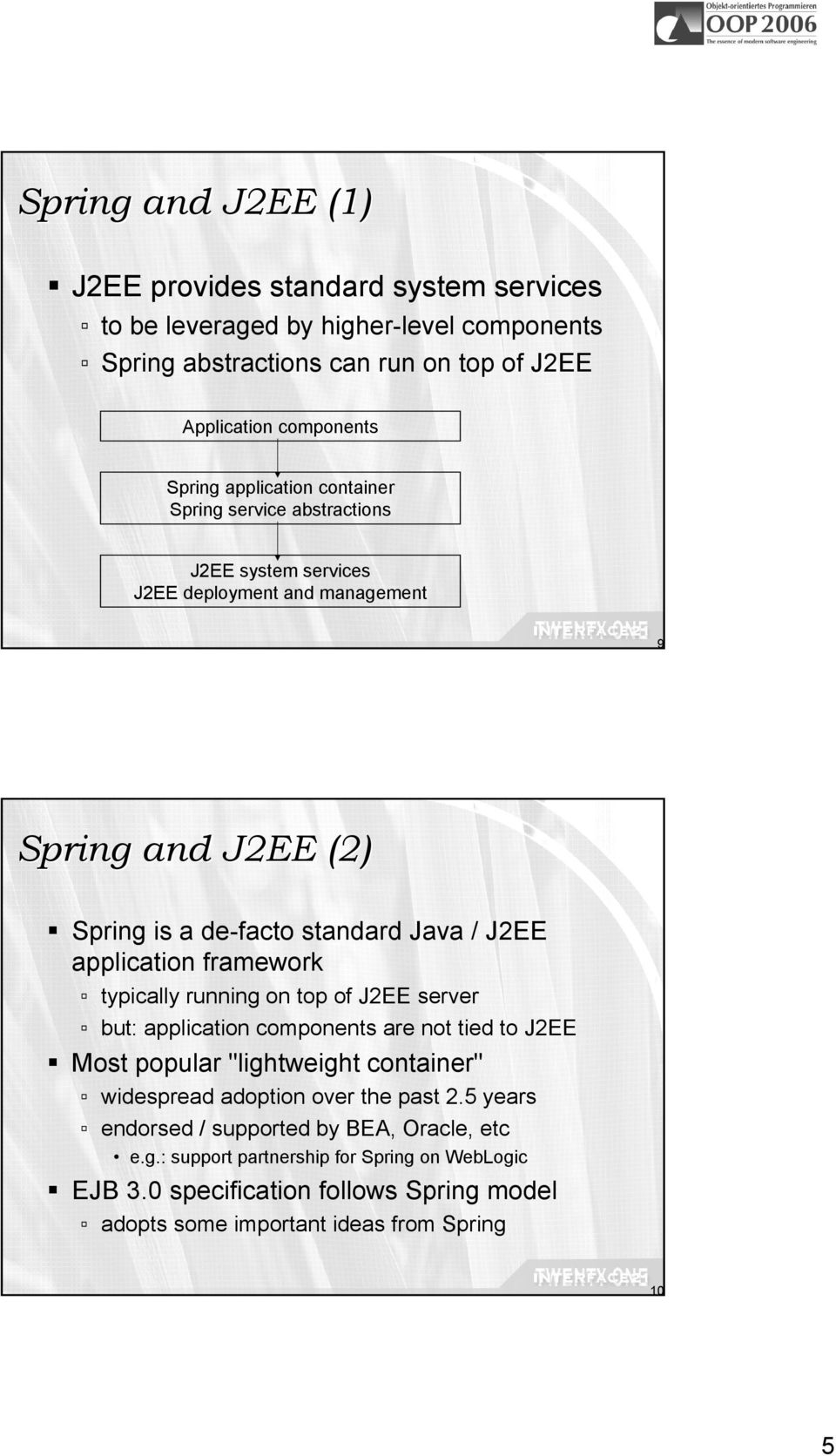 "framework typically running on top of J2EE server but: application components are not tied to J2EE Most popular ""lightweight container"" widespread adoption over the past 2."