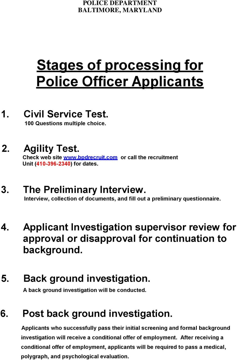 Applicant Investigation supervisor review for approval or disapproval for continuation to background. 5. Back ground investigation. A back ground investigation will be conducted. 6.