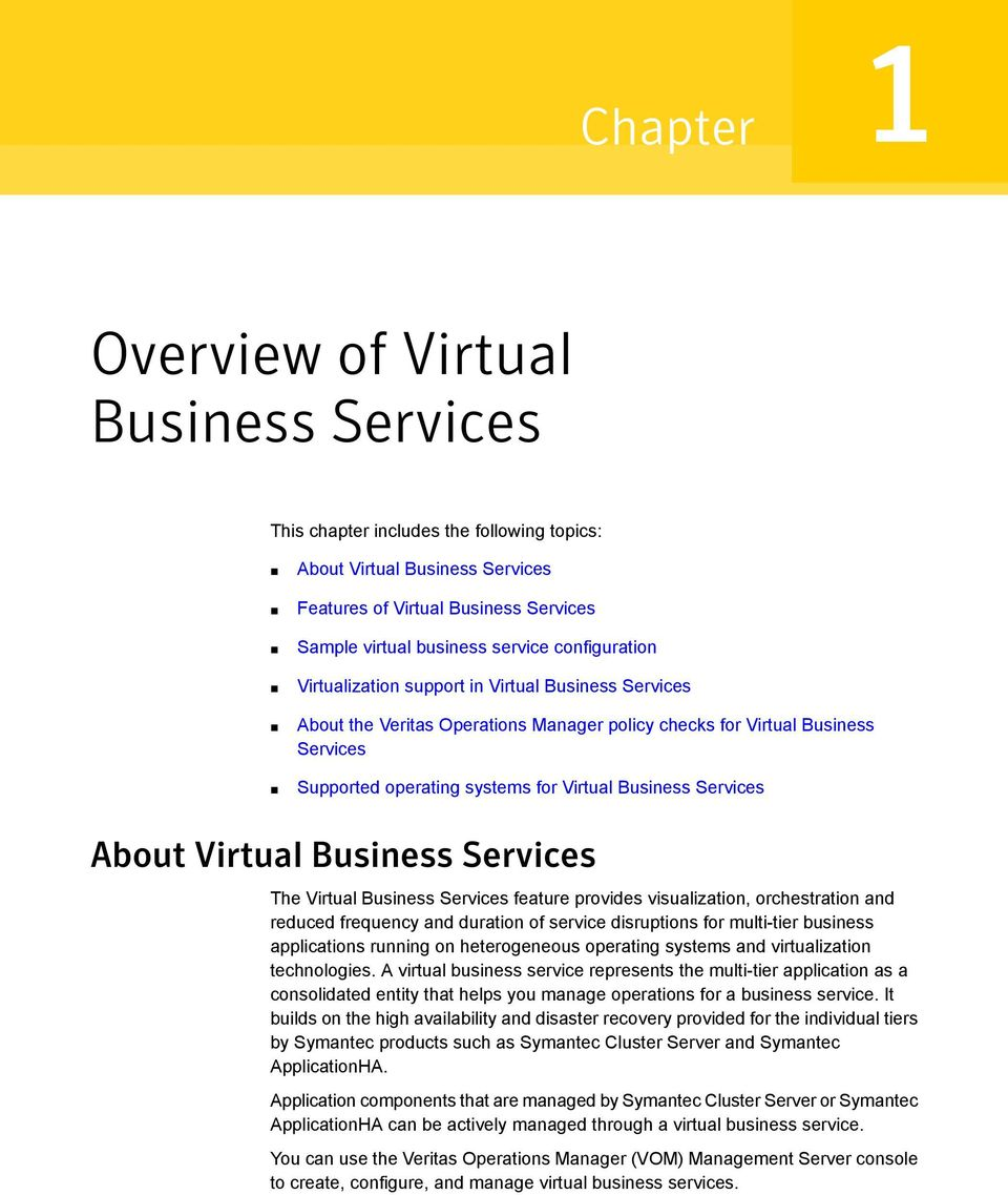 Services About Virtual Business Services The Virtual Business Services feature provides visualization, orchestration and reduced frequency and duration of service disruptions for multi-tier business