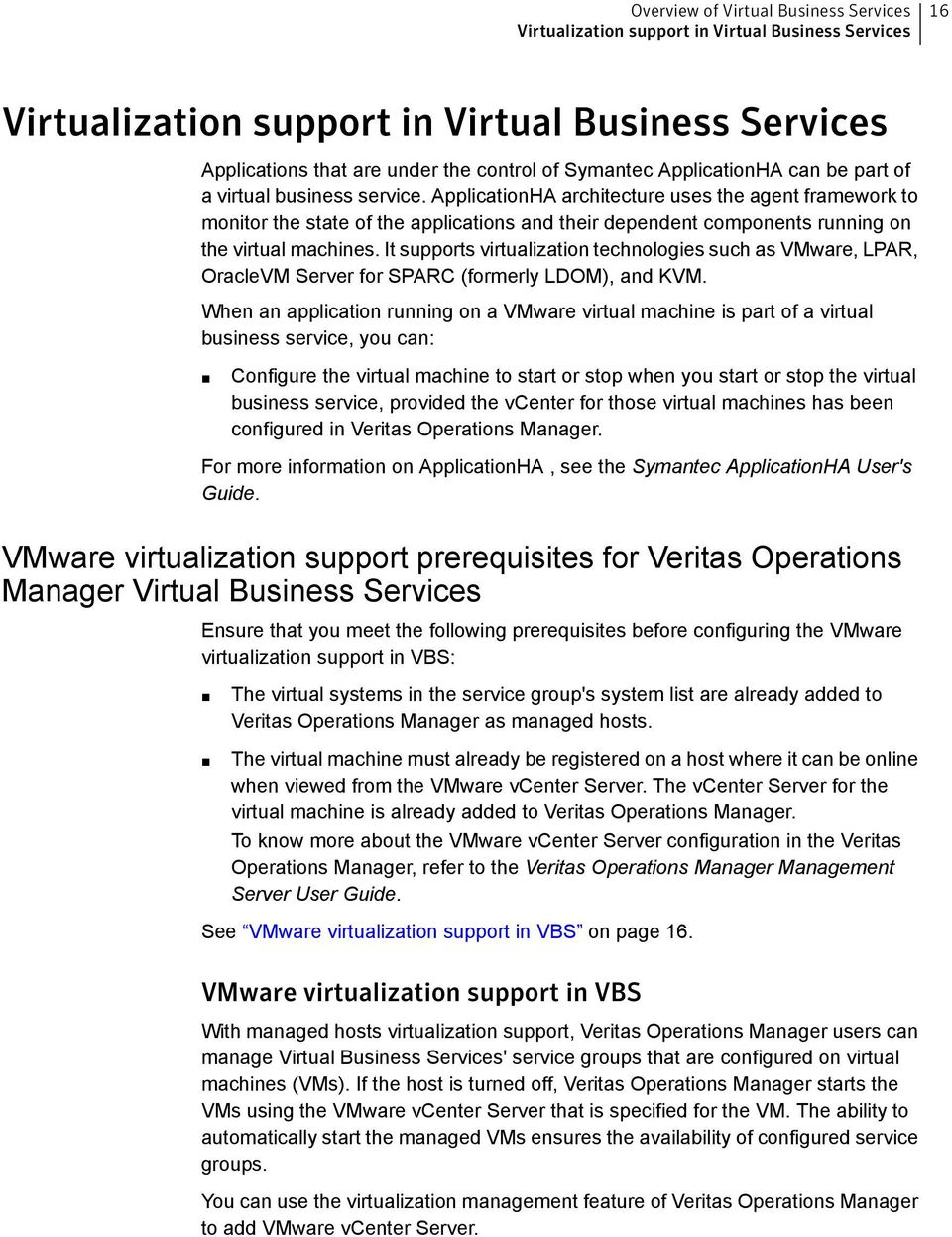 ApplicationHA architecture uses the agent framework to monitor the state of the applications and their dependent components running on the virtual machines.