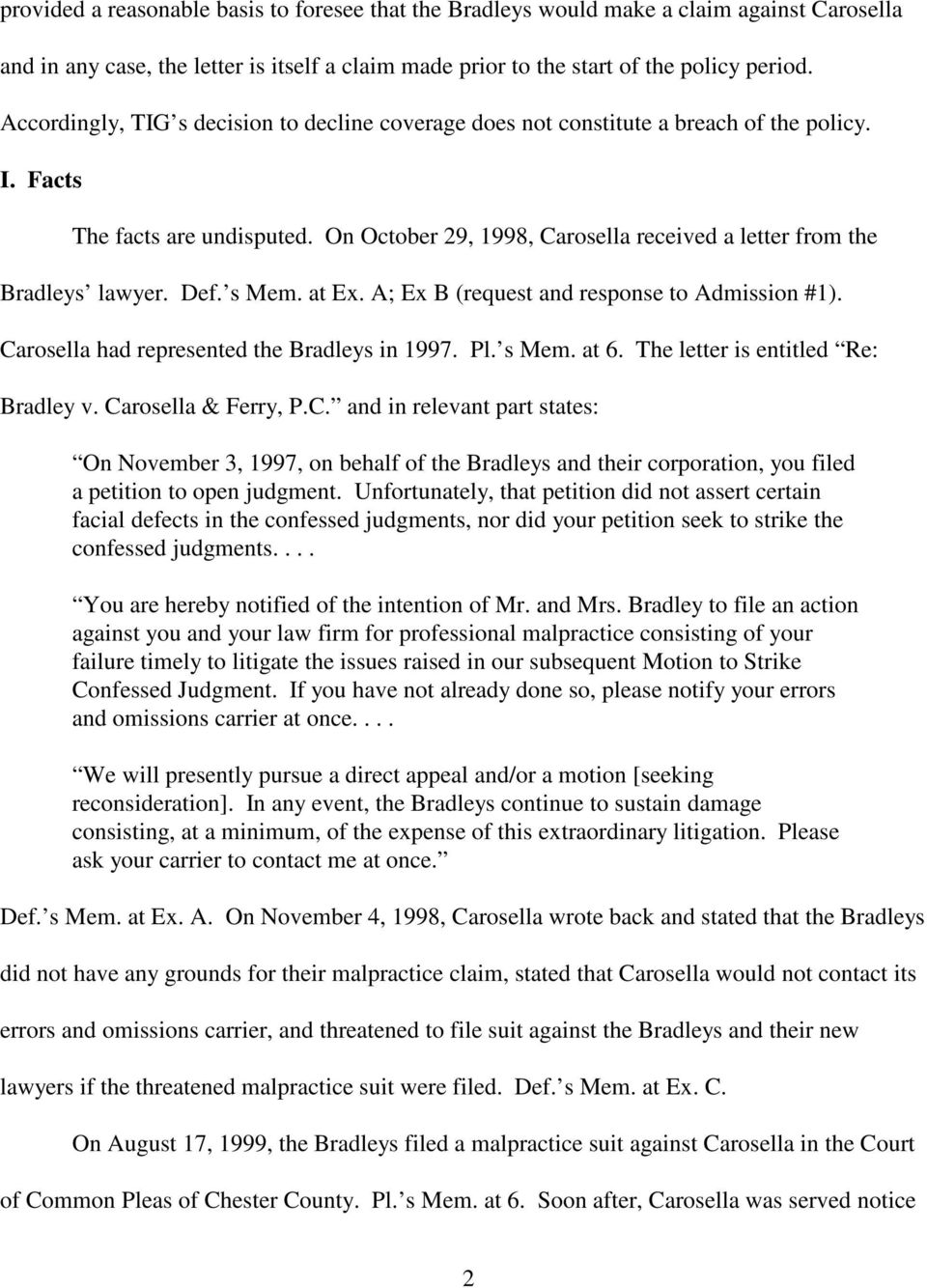 On October 29, 1998, Carosella received a letter from the Bradleys lawyer. Def. s Mem. at Ex. A; Ex B (request and response to Admission #1). Carosella had represented the Bradleys in 1997. Pl. s Mem. at 6.