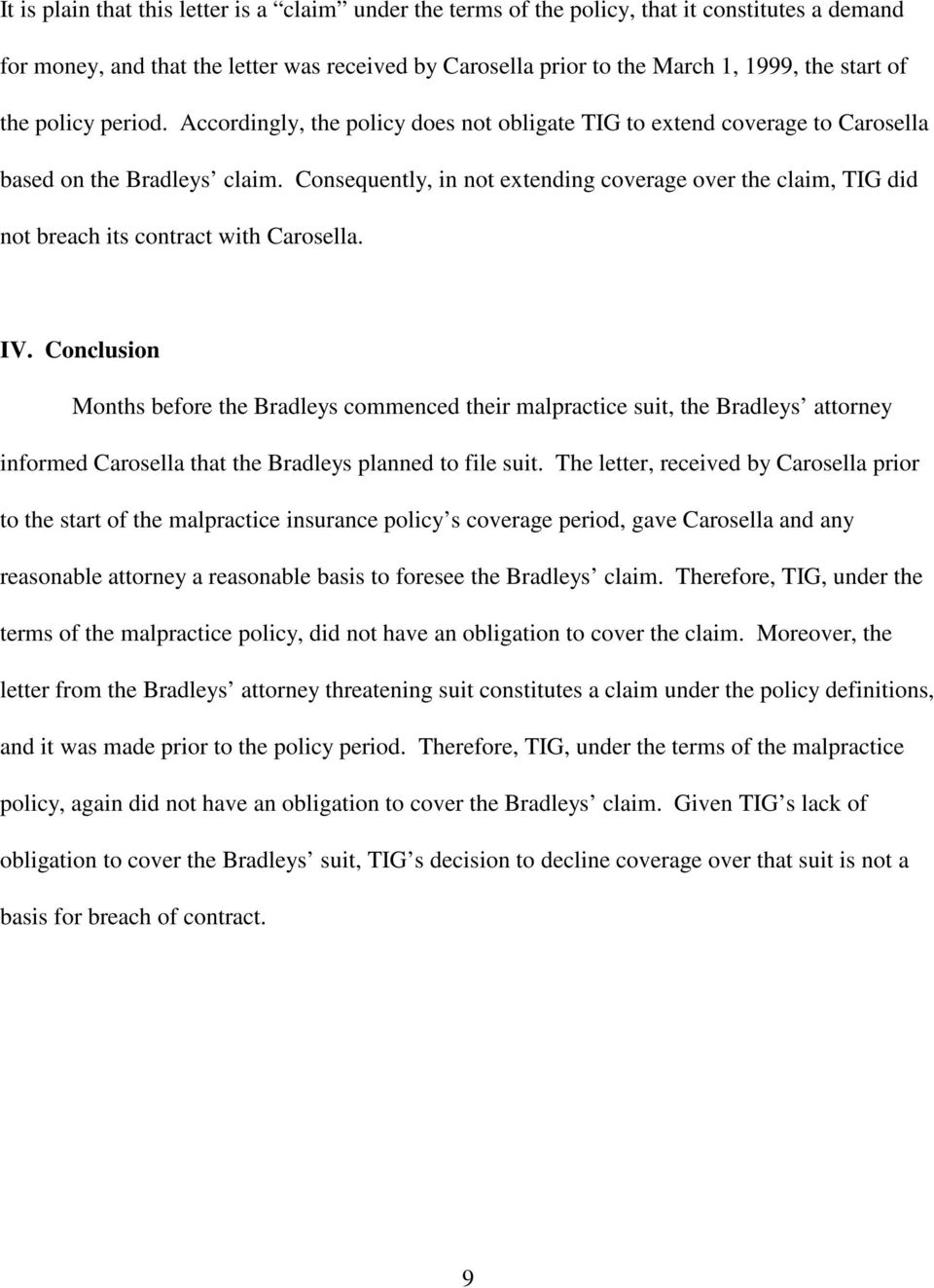 Consequently, in not extending coverage over the claim, TIG did not breach its contract with Carosella. IV.