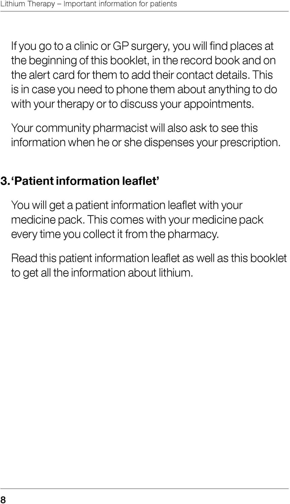 Your community pharmacist will also ask to see this information when he or she dispenses your prescription. 3.