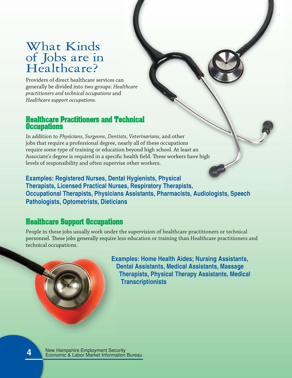 Healthcare Practitioners and Technical Occupations In addition to Physicians, Surgeons, Dentists, ts, Veterinarians, and other jobs that require a professional degree, nearly all of these occupations