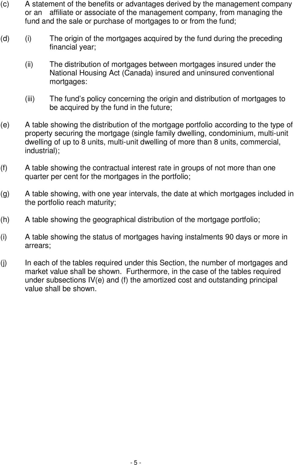 Act (Canada) insured and uninsured conventional mortgages: The fund s policy concerning the origin and distribution of mortgages to be acquired by the fund in the future; (e) (f) (g) (h) (j) A table