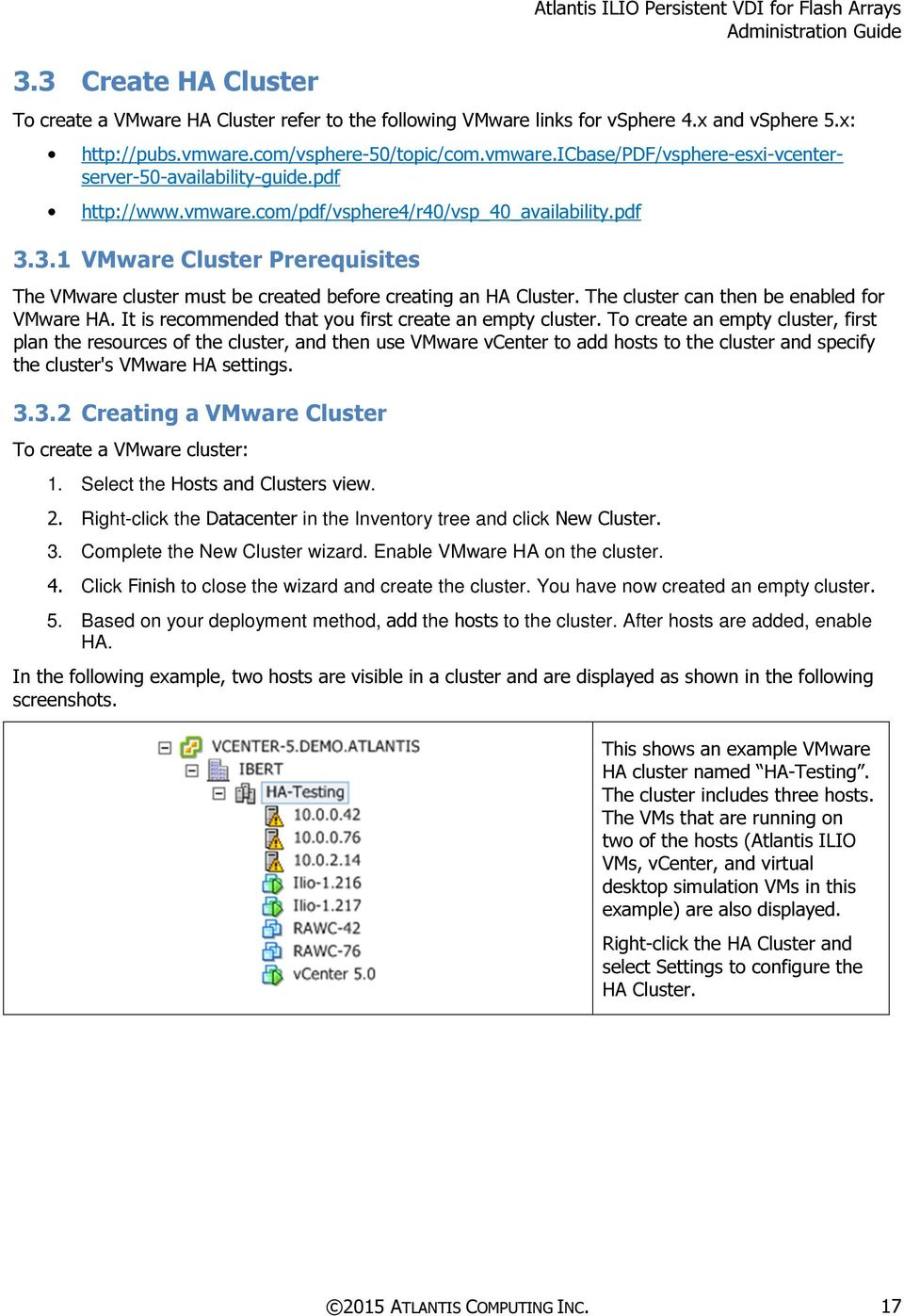 3.1 VMware Cluster Prerequisites The VMware cluster must be created before creating an HA Cluster. The cluster can then be enabled for VMware HA.