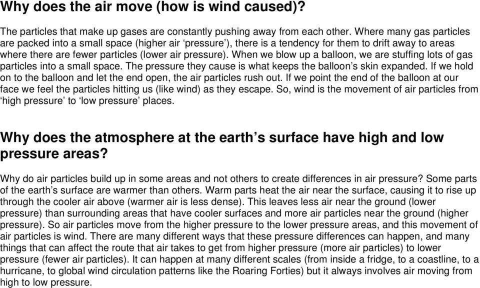 When we blow up a balloon, we are stuffing lots of gas particles into a small space. The pressure they cause is what keeps the balloon s skin expanded.