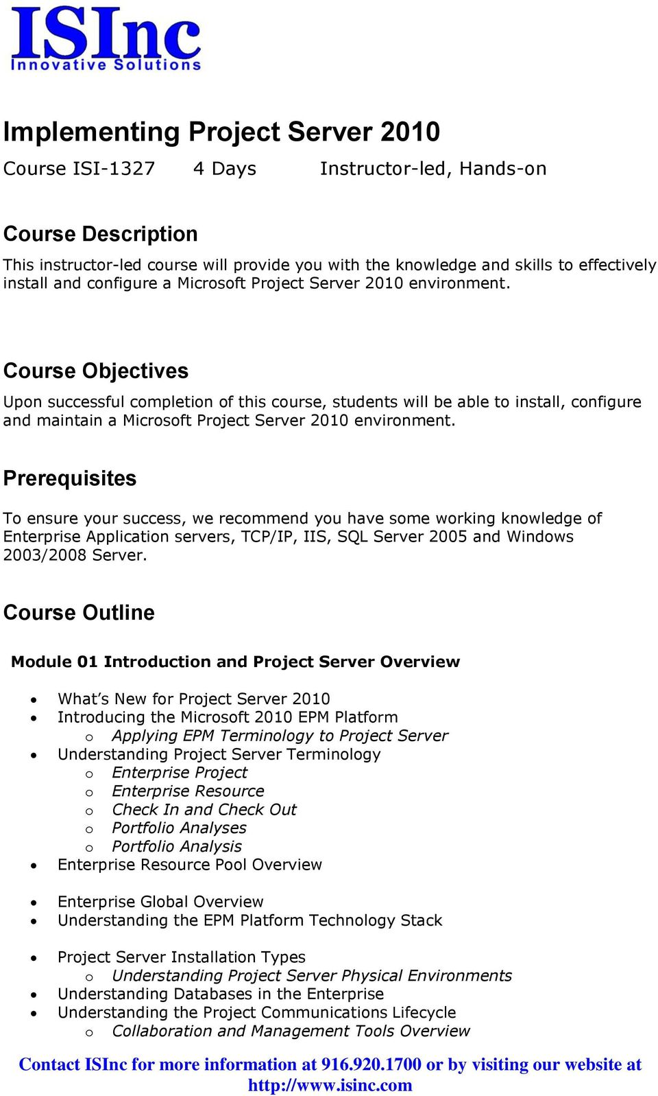 Course Objectives Upon successful completion of this course, students will be able to install, configure and maintain a Microsoft Project Server 2010 environment.