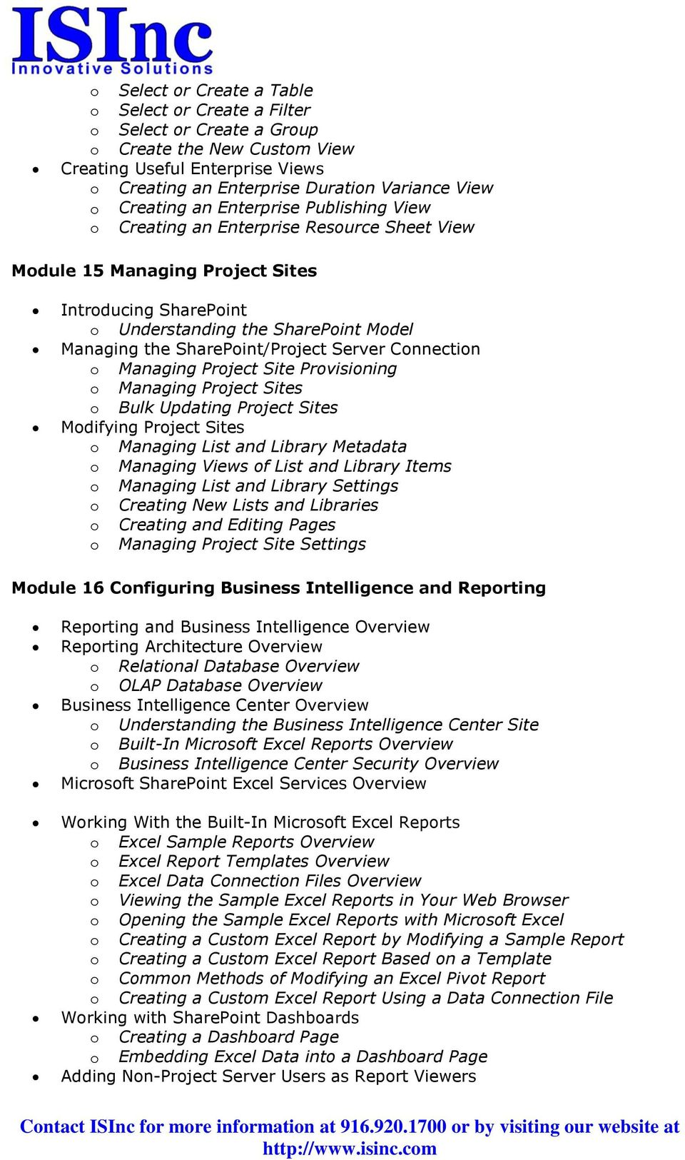 SharePoint/Project Server Connection o Managing Project Site Provisioning o Managing Project Sites o Bulk Updating Project Sites Modifying Project Sites o Managing List and Library Metadata o