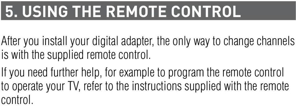 If you need further help, for example to program the remote control to